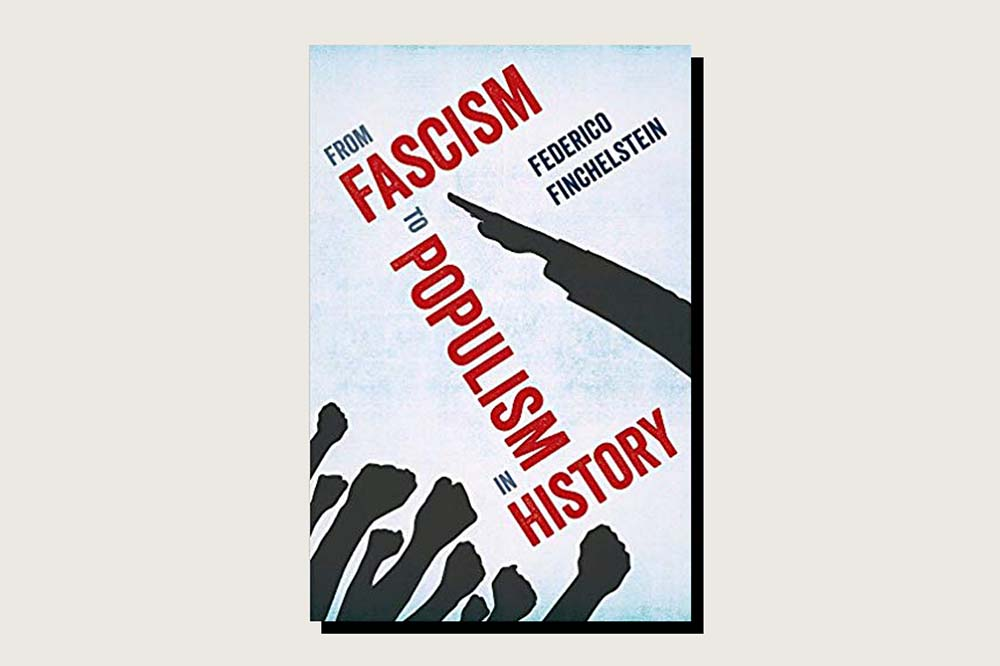 From Fascism to Populism in History, Federico Finchelstein, University of California Press, 352 pp., .95, September 2017