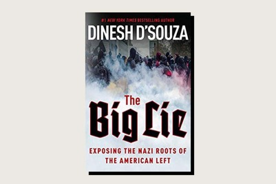 The Big Lie: Exposing the Nazi Roots of the American Left, Dinesh D'Souza, Regnery, 256 pp., .99, July 2017