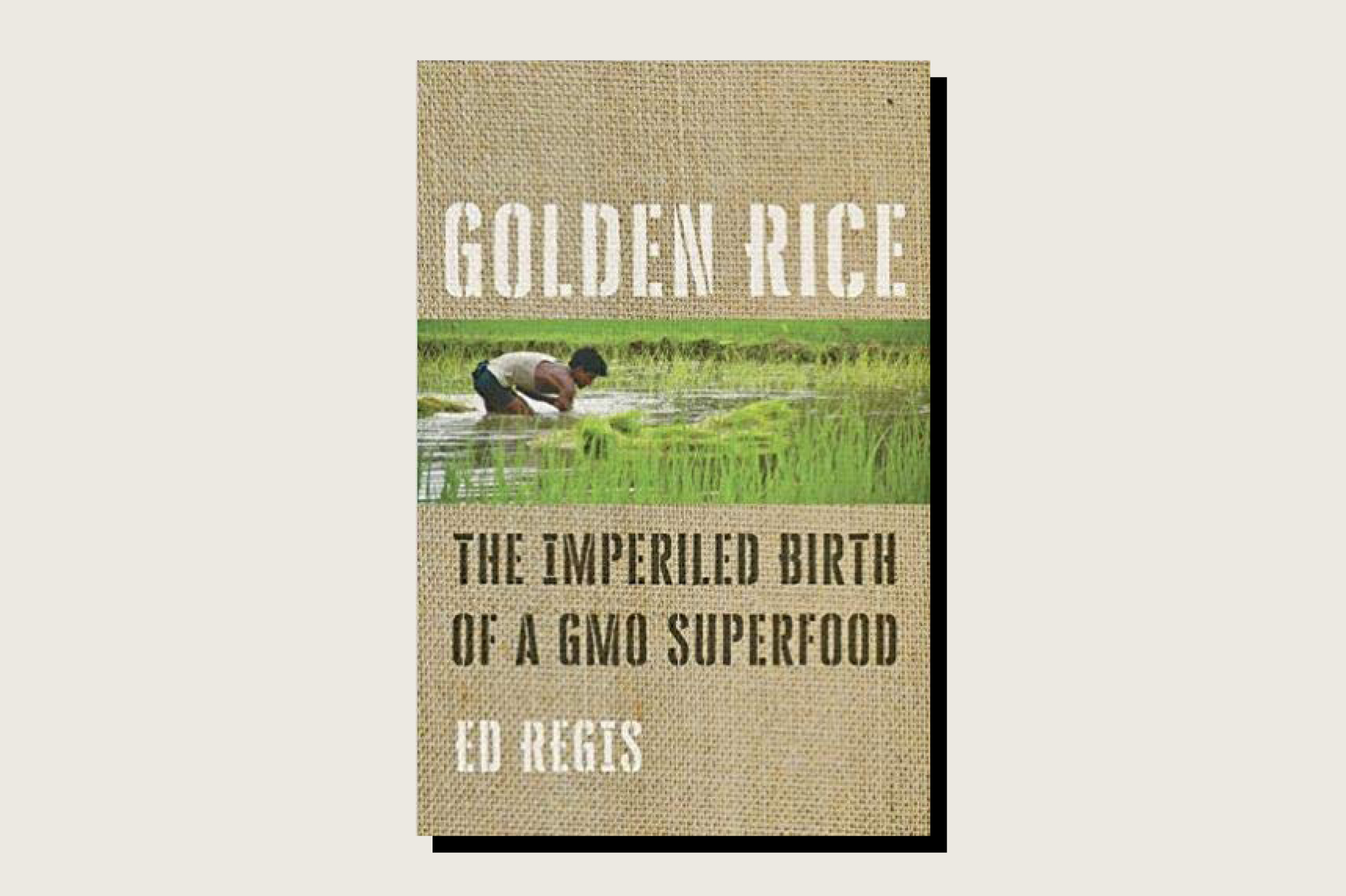 Golden Rice: The Imperiled Birth of a GMO Superfood, Ed Regis, Johns Hopkins University Press, 256 pp., .95, October 2019