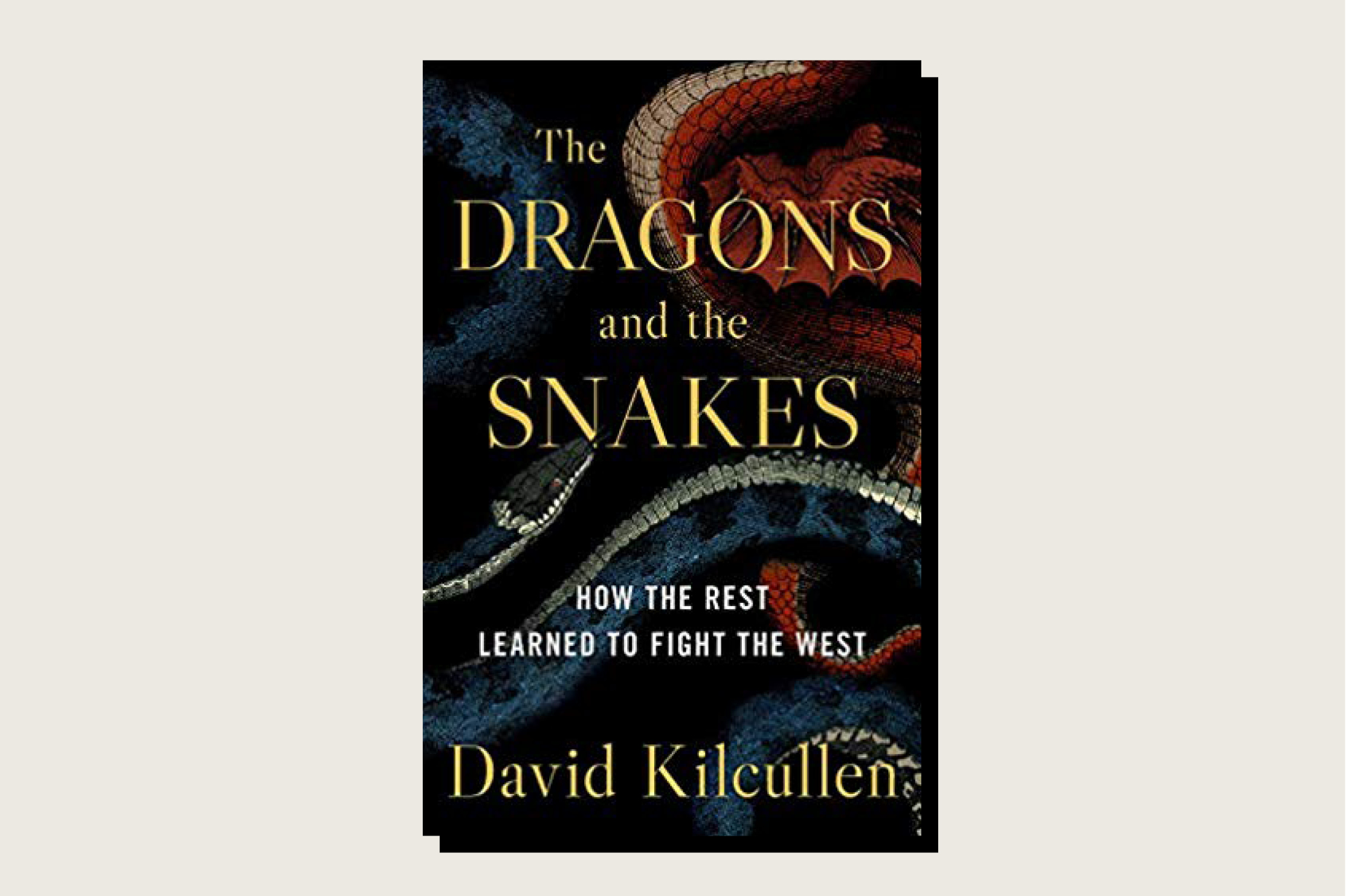 The Dragons and the Snakes, David Kilcullen, Oxford University Press, March 2020.