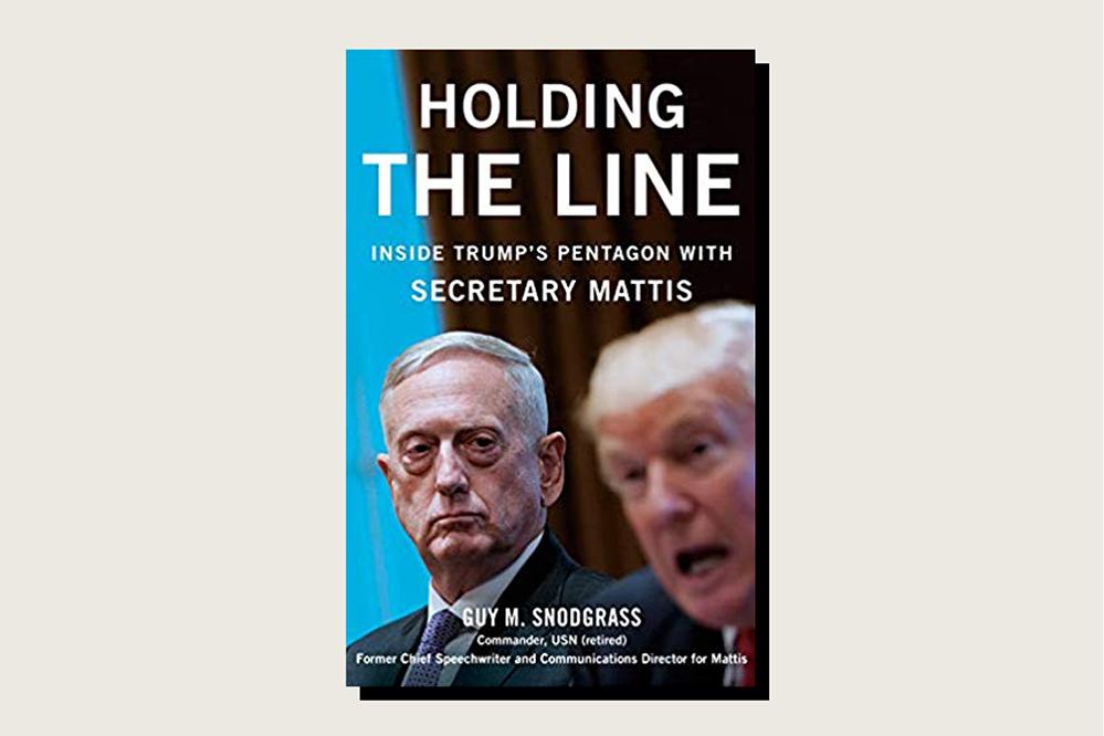 Holding the Line: Inside Trump's Pentagon With Secretary Mattis, Guy M. Snodgrass, Sentinel, 352 pp., , October 2019