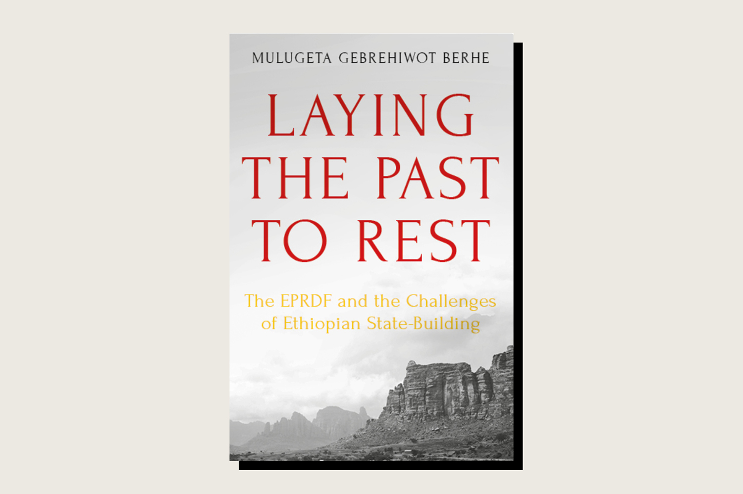 Laying the Past to Rest: The EPRDF and the Challenges of Ethiopian State-Building, Mulugeta Gebrehiwot Berhe, Hurst, 376 pp., , January 2020