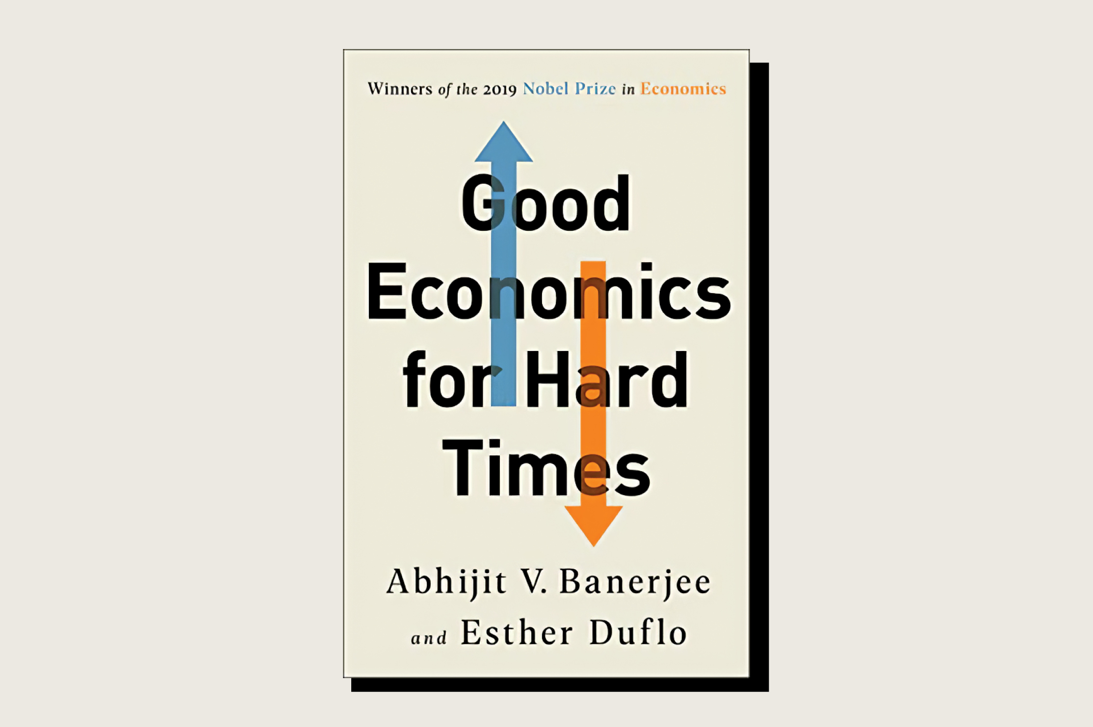 Good Economics for Hard Times, Abhijit V. Banerjee and Esther Duflo, PublicAffairs, 432 pp., .99, November 2019