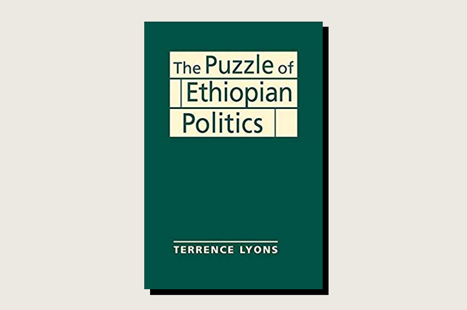 The Puzzle of Ethiopian Politics, Terrence Lyons, Lynne Rienner, 245 pp., .95, July 2019