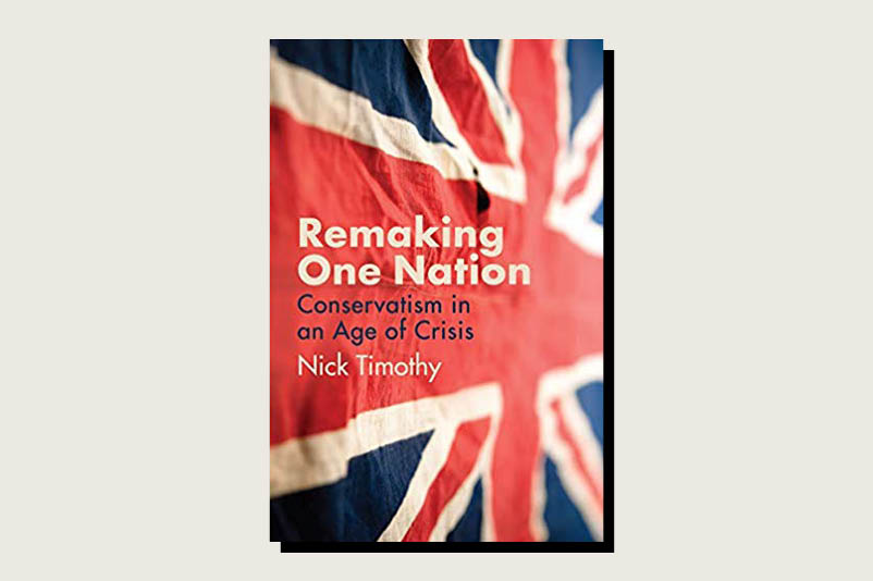 Remaking One Nation: Conservatism in an Age of Crisis, Nick Timothy, Polity, 224 pp., , May 2020