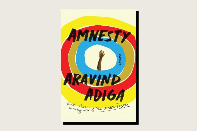 Amnesty, Aravind Adiga, Simon & Schuster, 272 pp., , February 2020