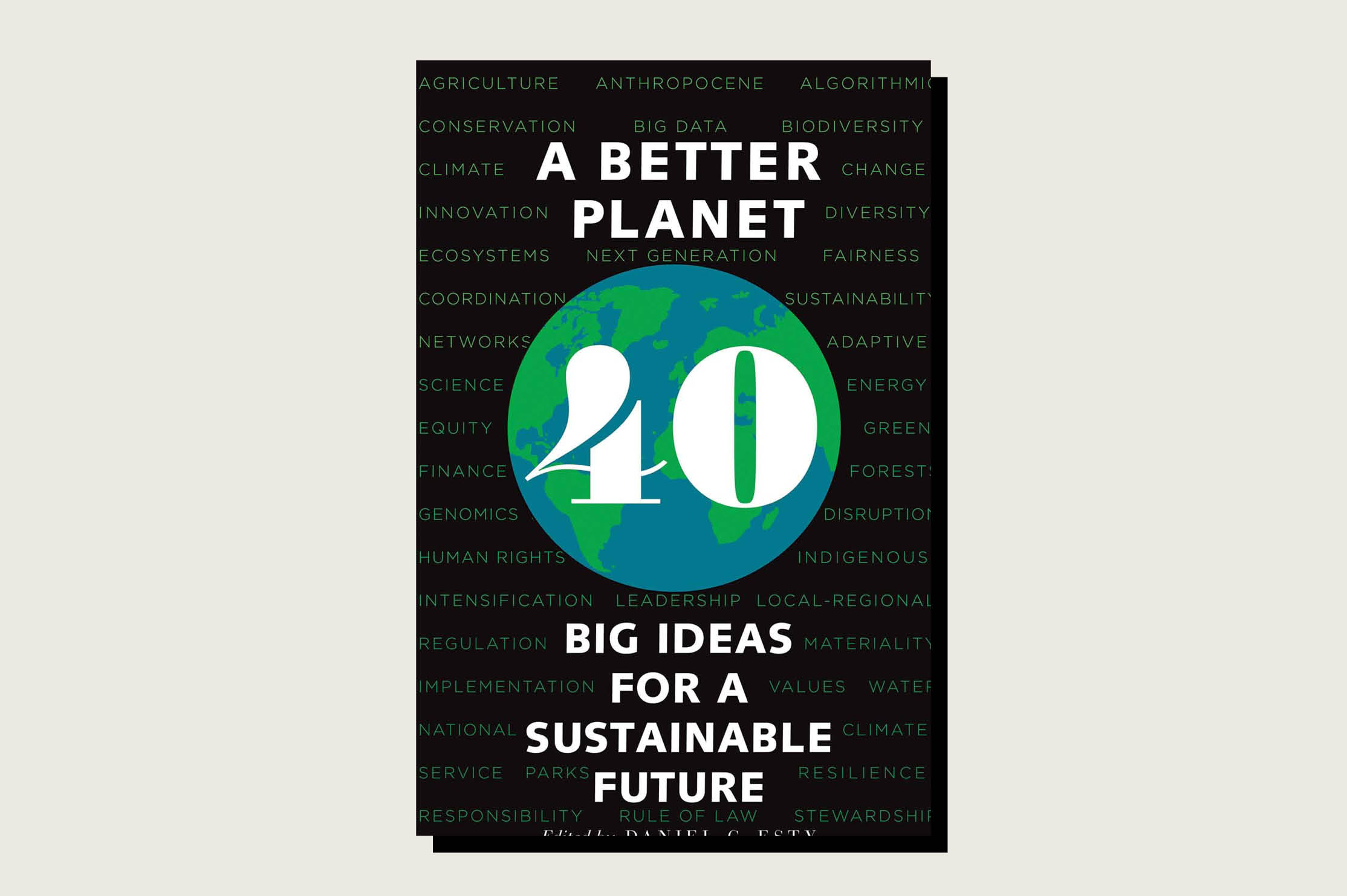 A Better Planet: Forty Big Ideas for a Sustainable Future, edited by Daniel C. Esty, Yale University Press, 416 pp., , October 2019