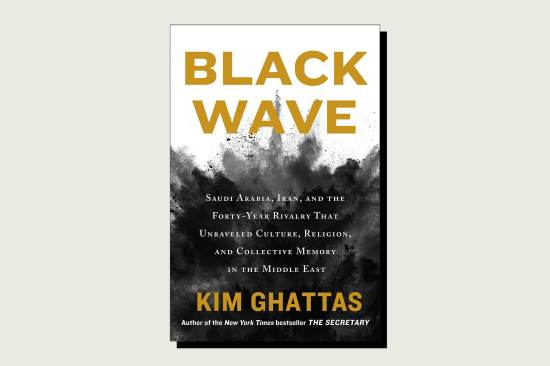 Black Wave: Saudi Arabia, Iran, and the Forty-Year Rivalry That Unraveled Culture, Religion, and Collective Memory in the Middle East, Kim Ghattas, 377 pp., Henry Holt & Company,