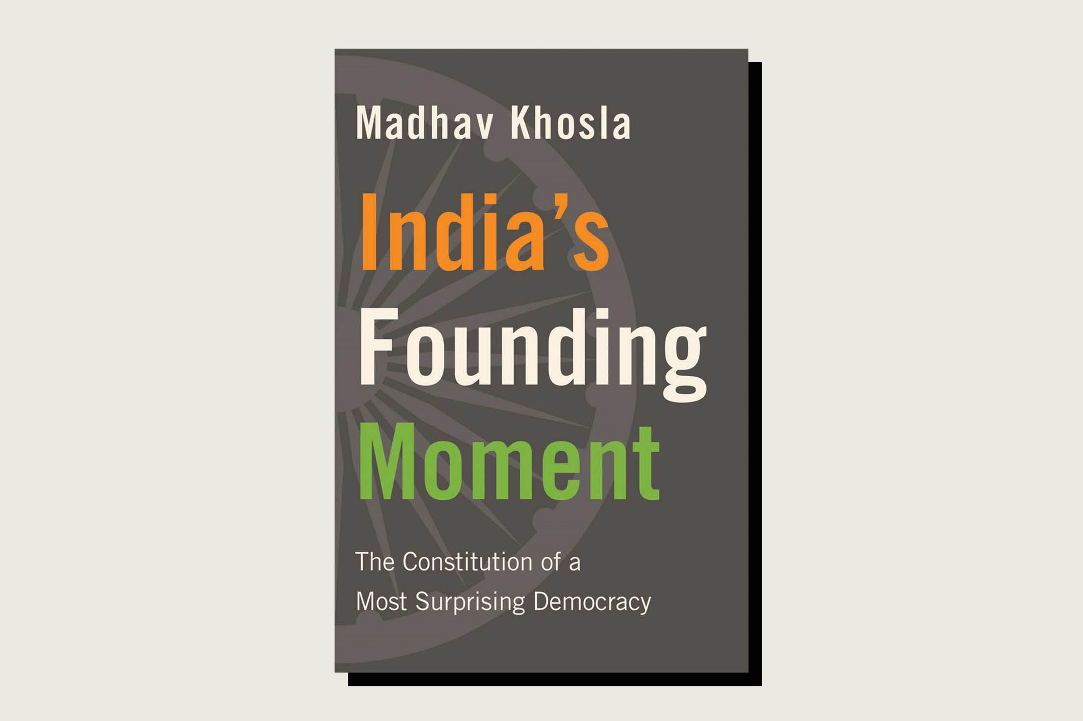 India's Founding Moment: The Constitution of a Most Surprising Democracy, Madhav Khosla, Harvard University Press, 240 pp., , February 2020
