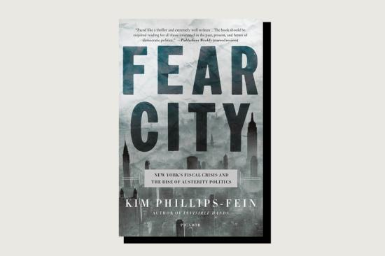 Fear City: New York's Fiscal Crisis and the Rise of Austerity Politics, Kim Phillips-Fein, Metropolitan Books, 416 pp., , April 2017