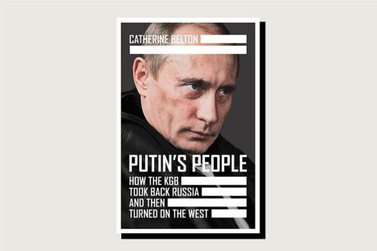 Putin's People: How the KGB Took Back Russia and Then Took On the West, Catherine Belton, HarperCollins (U.K.) and Macmillan Publishers (U.S.), 640 pp., £22, April 2020 (, June 2020 in United States)