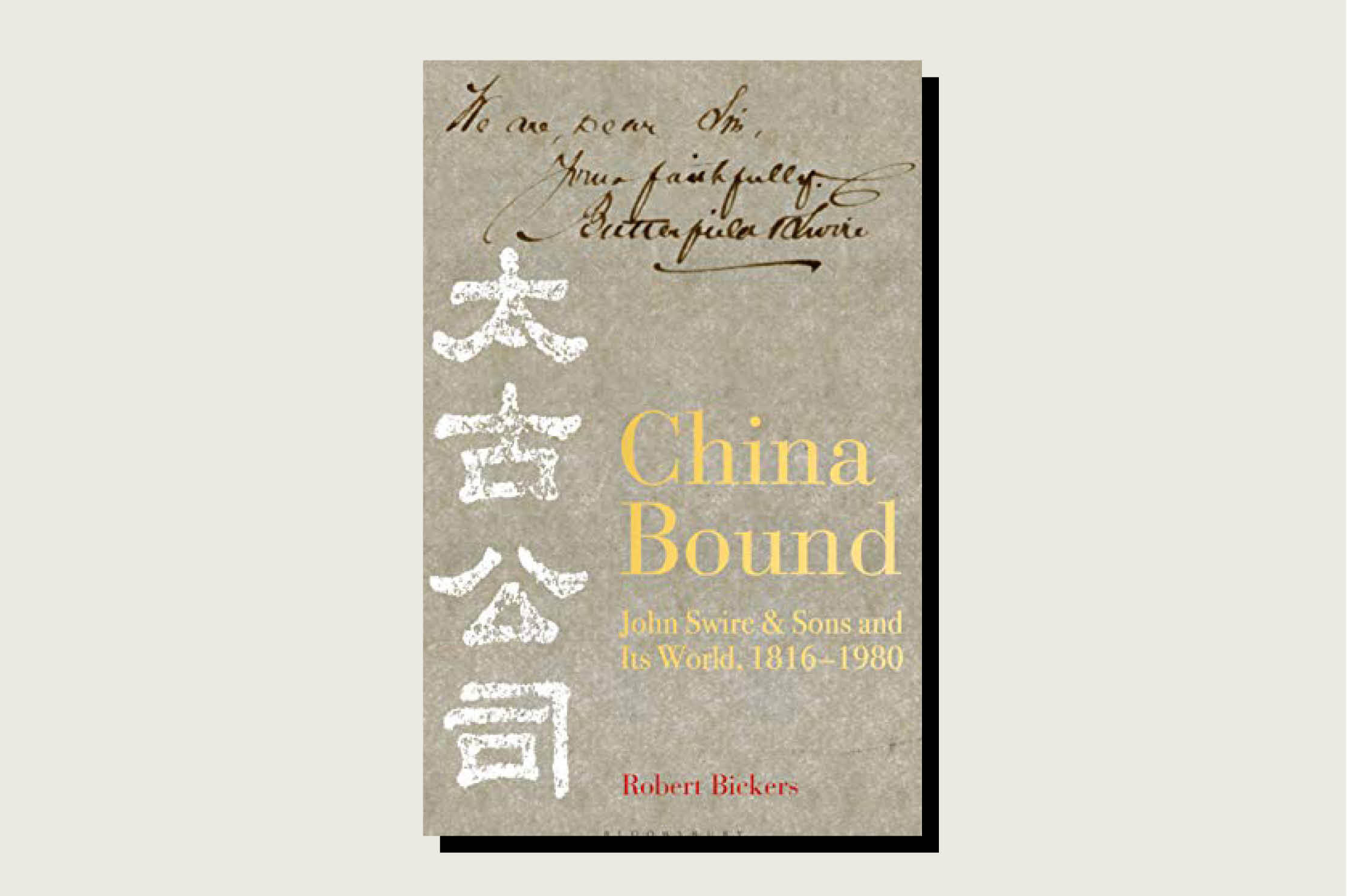 China Bound: John Swire & Sons and Its World, 1816-1980, Robert Bickers, Bloomsbury Business, 544 pp., March 2020