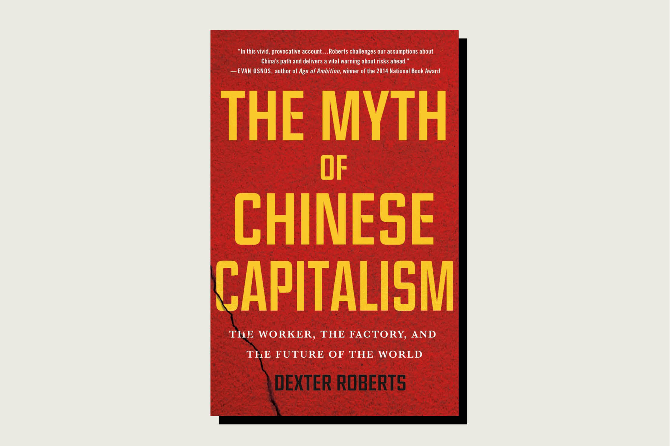 In the Myth of Chinese Capitalism: The Worker, the Factory, and the Future of the World, Dexter Roberts, St. Martin's Press, 288 pp., .99, March 2020