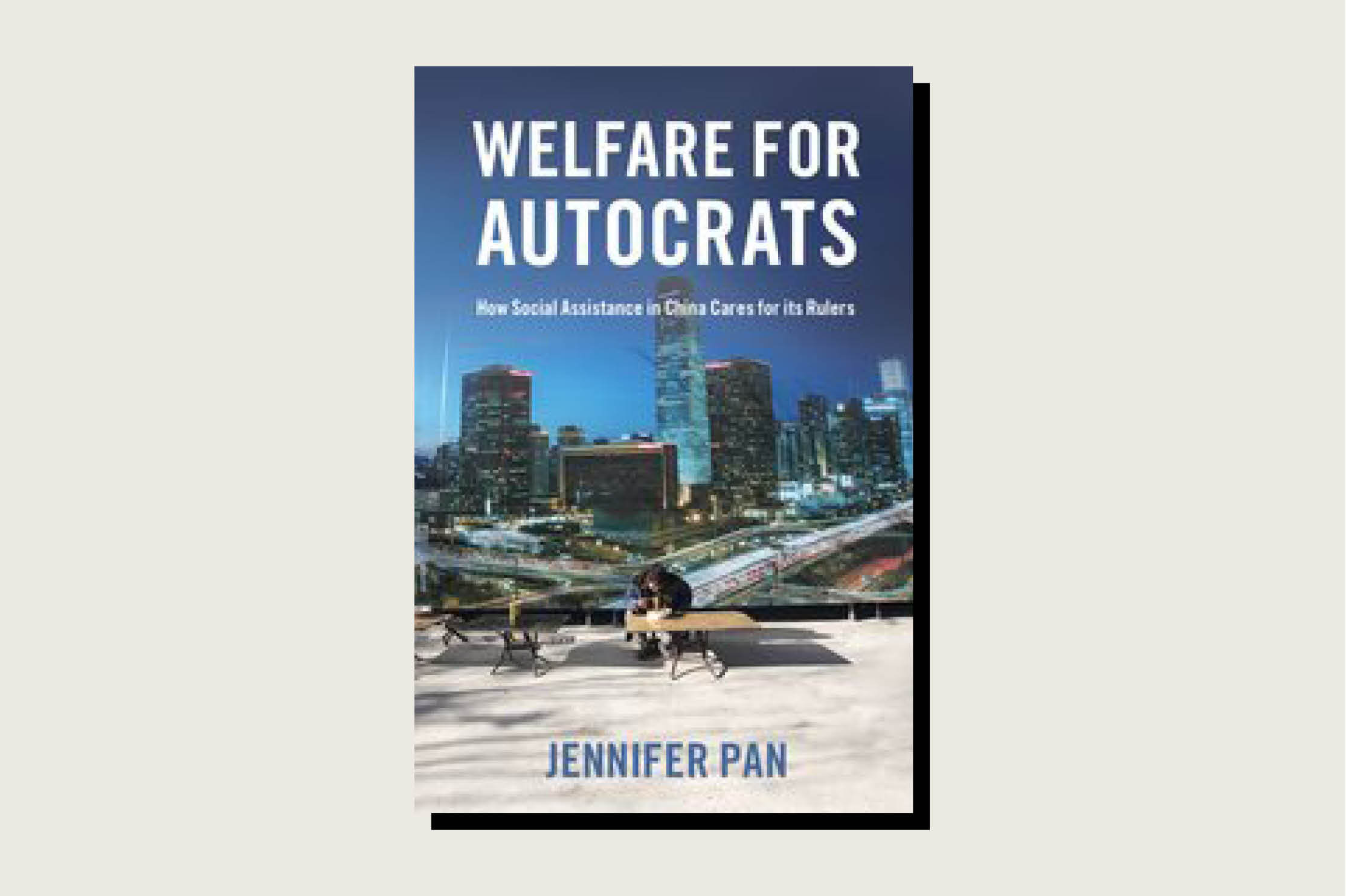 Welfare for Autocrats: How Social Assistance in China Cares for its Rulers, Jennifer Pan, Oxford University Press, May 2020, 248 pp.