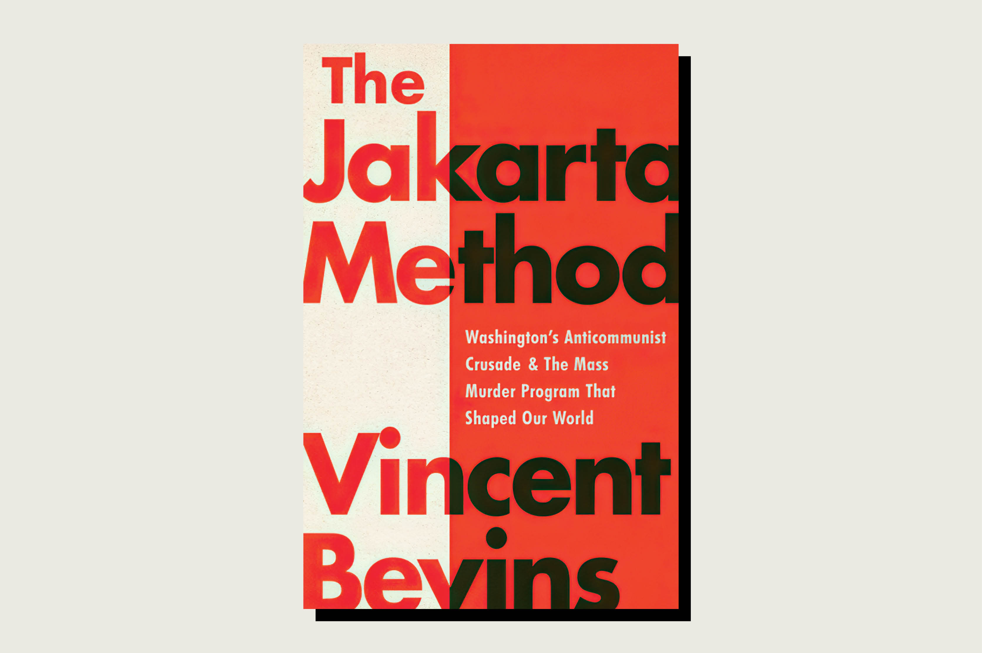 The Jakarta Method: Washington's Anticommunist Crusade and the Mass Murder Program That Shaped Our World, Vincent Bevins, PublicAffairs, 320 pp., , May 2020