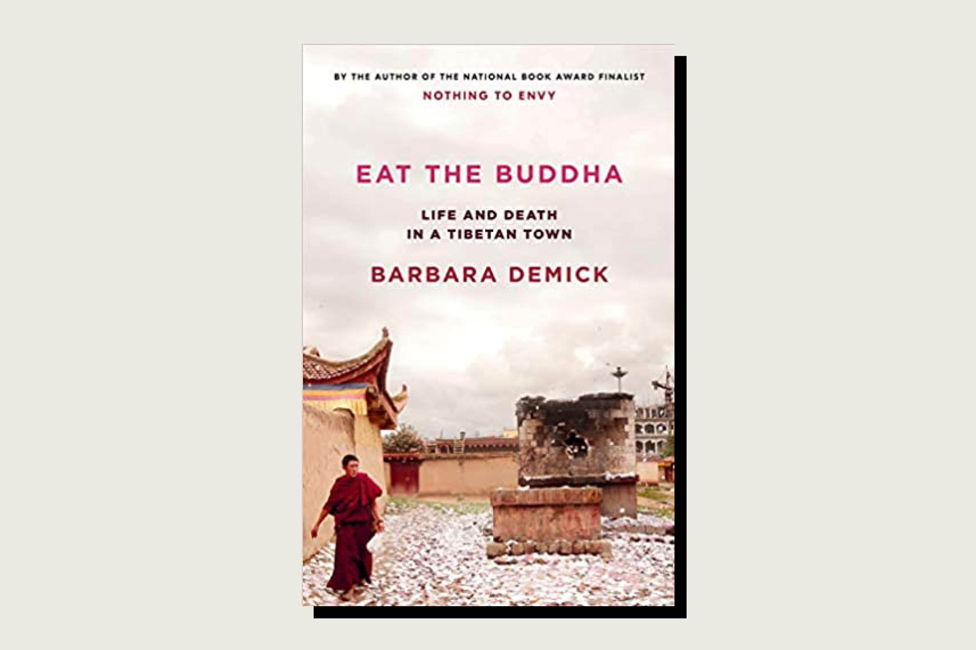 Eat the Buddha: Life and Death in a Tibetan Town, Barbara Demick, Random House, July 28, 2020.