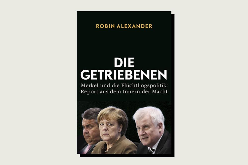 Die Getriebenen: Merkel und die Flüchtlingspolitik: Report aus dem Innern der Macht, Robin Al-exander, Siedler Verlag, 288 pp., €19.99, March 2017 (in German)