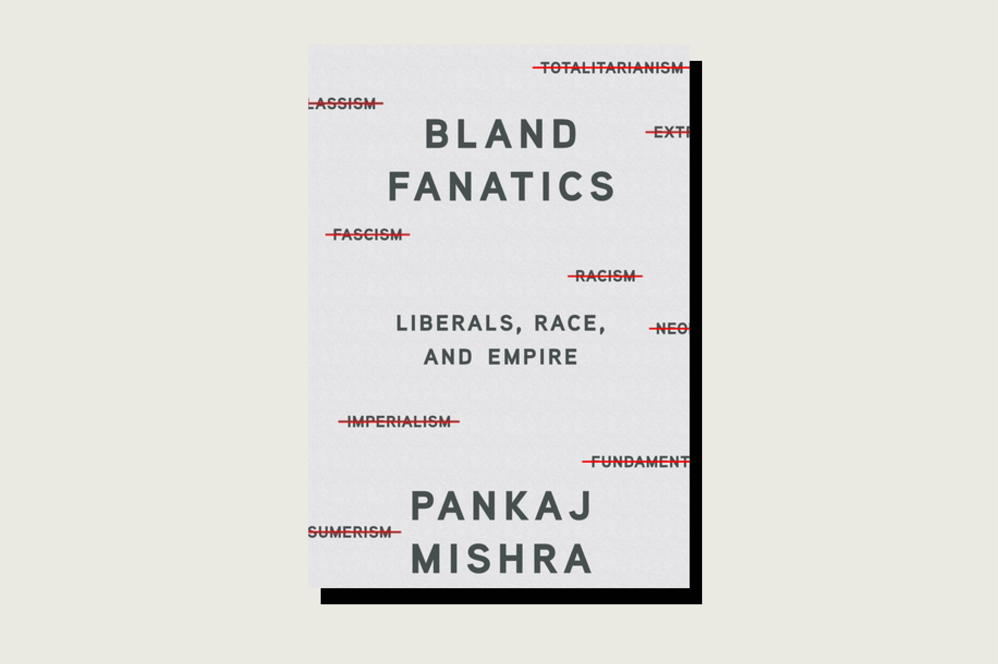 Bland Fanatics: Liberals, Race, and Empire, Pankaj Mishra, Farrar, Straus and Giroux, 224 pp., , October 2020