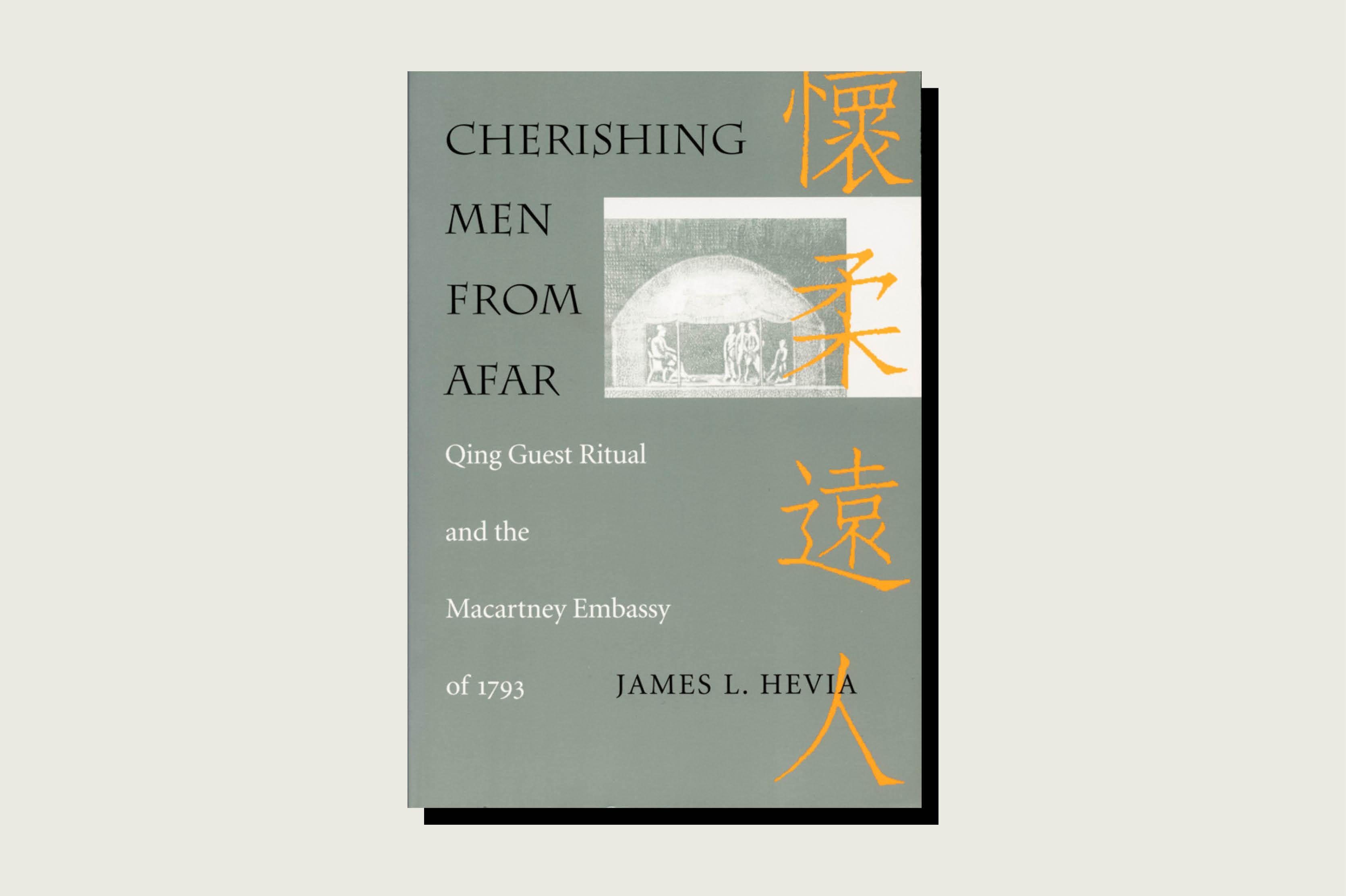 Cherishing Men From Afar: Qing Guest Ritual and the Macartney Embassy of 1793, James L. Hevia, Duke University Press, 1995.