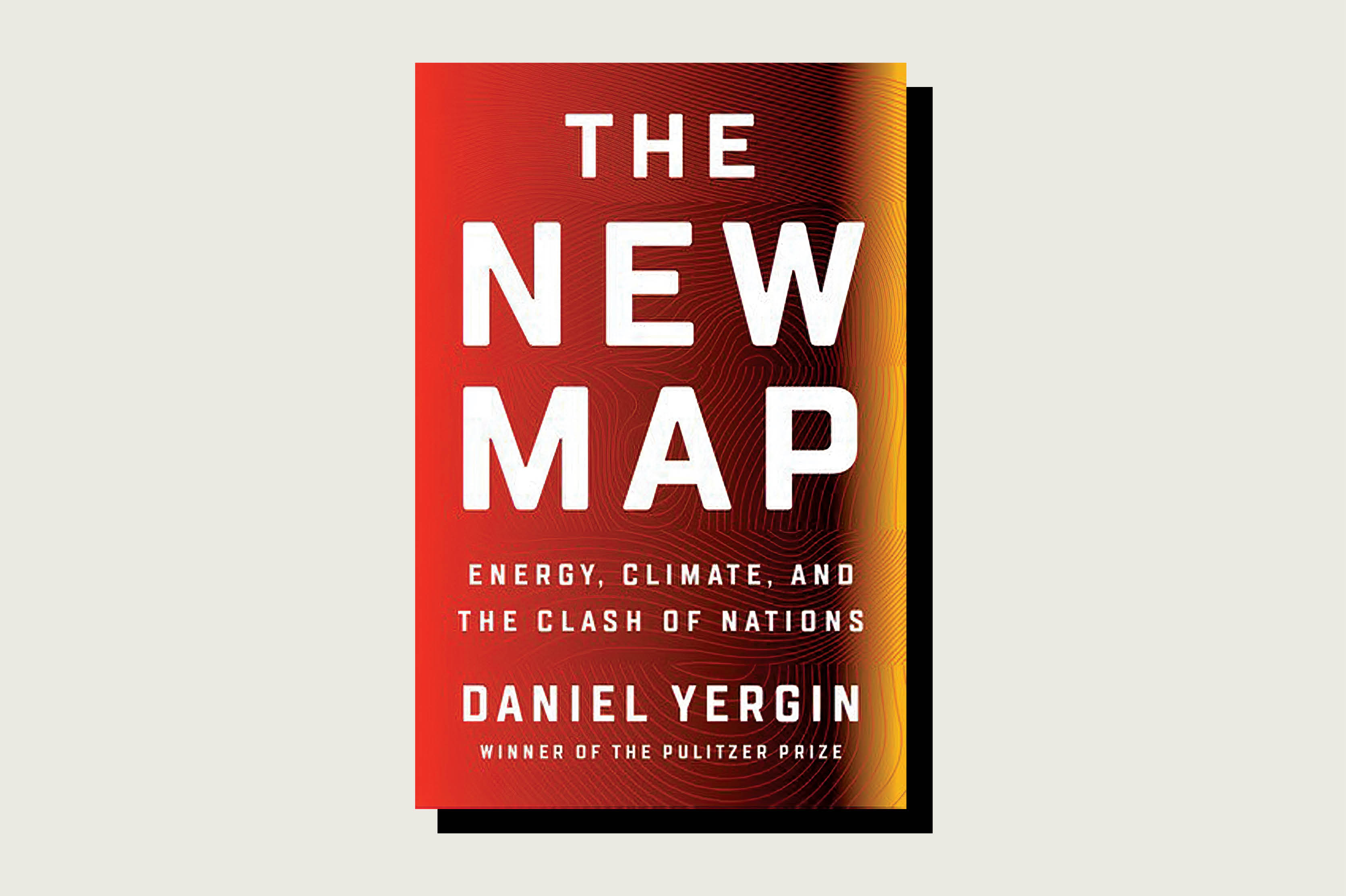 The New Map: Energy, Climate, and the Clash of Nations, Daniel Yergin, Penguin Press, 512 pp., , September 2020