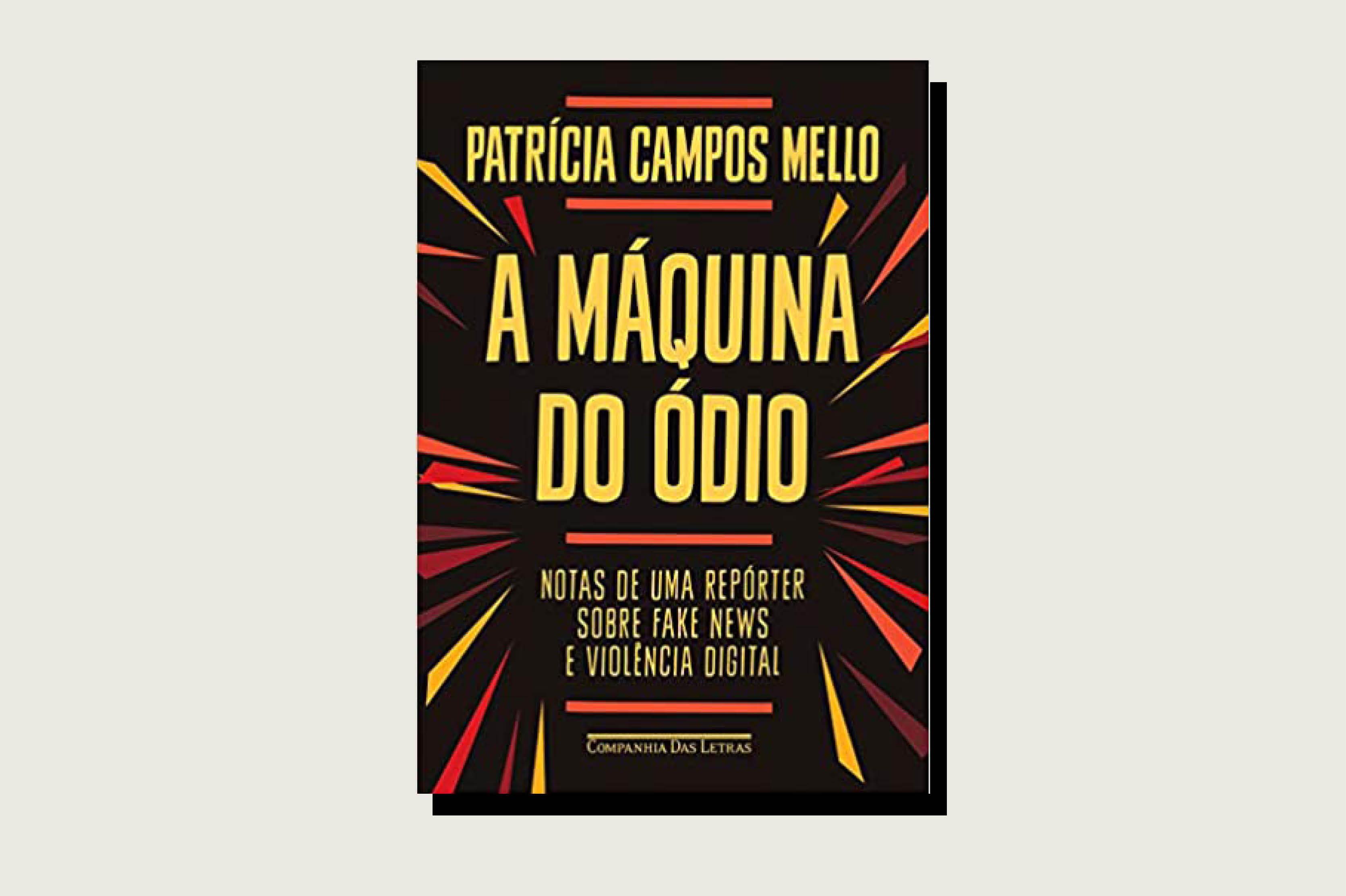 Patrícia Campos Mello, A Máquina do Ódio, Companhia das Letras, 196 pp., July 2020.