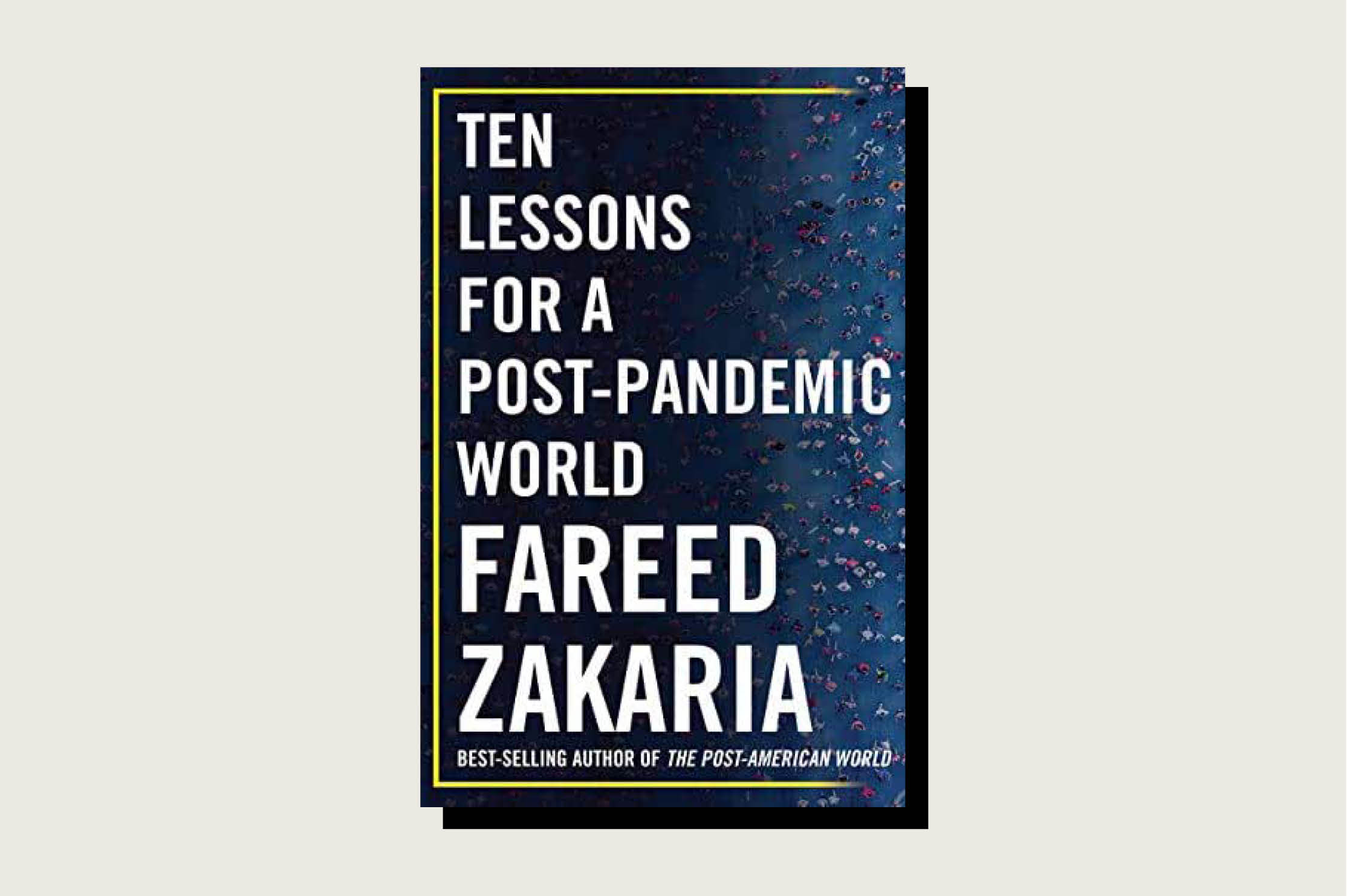 Ten Lessons for a Post-Pandemic World, Fareed Zakaria, W. W. Norton, 320 pp., .95, October 2020