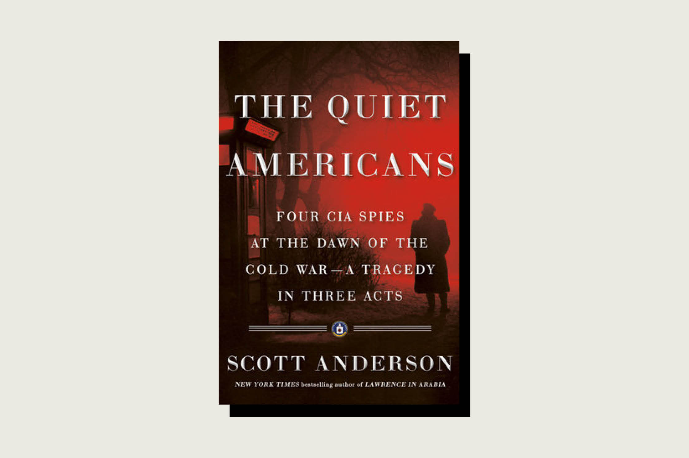 The Quiet Americans: Four CIA Spies at the Dawn of the Cold War--a Tragedy in Three Acts, Scott Anderson, Penguin Random House, Sept. 2020, .