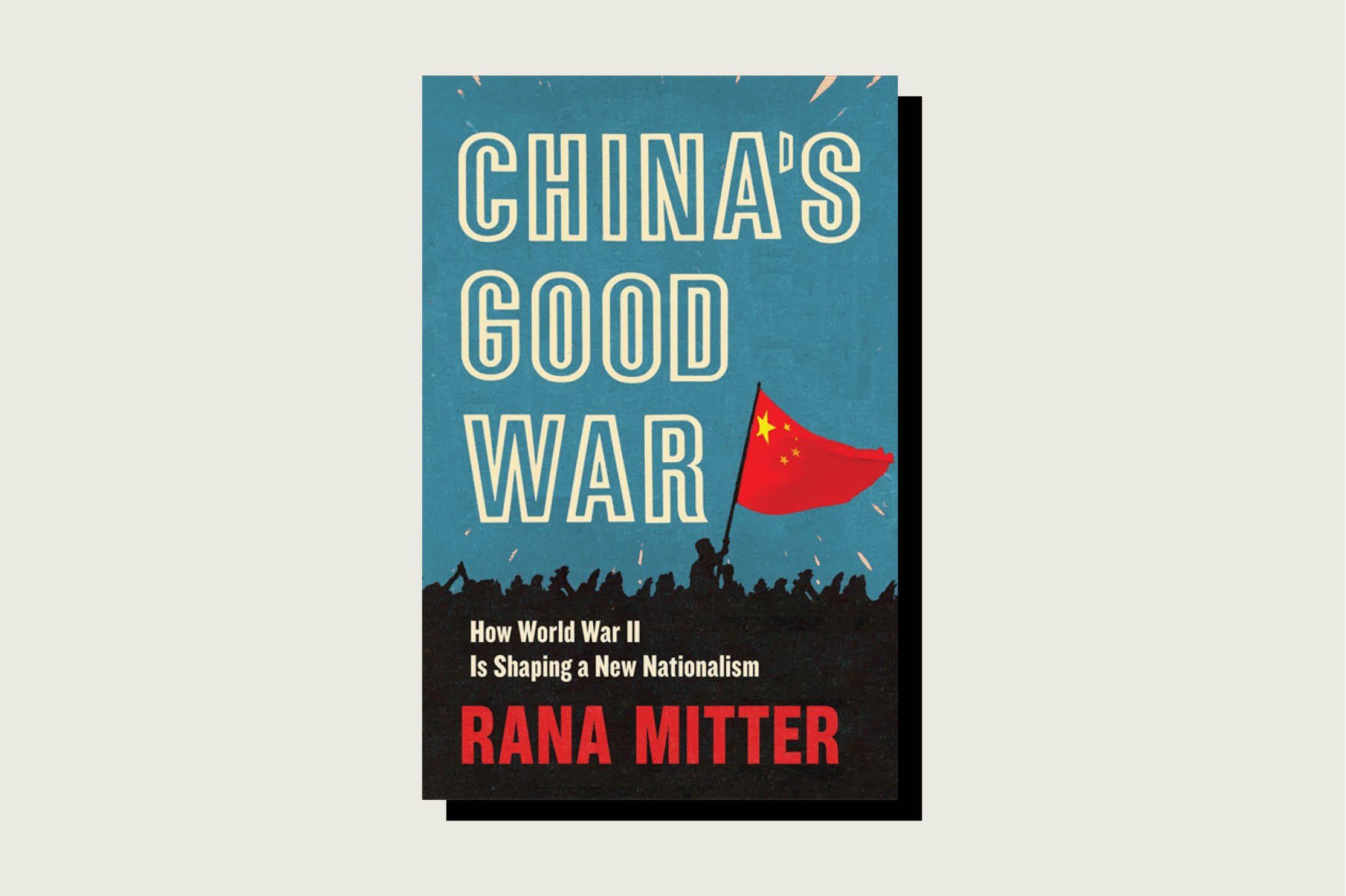 China's Good War: How World War II Is Shaping a New Nationalism, Rana Mitter, Harvard University Press, .95, September 2020