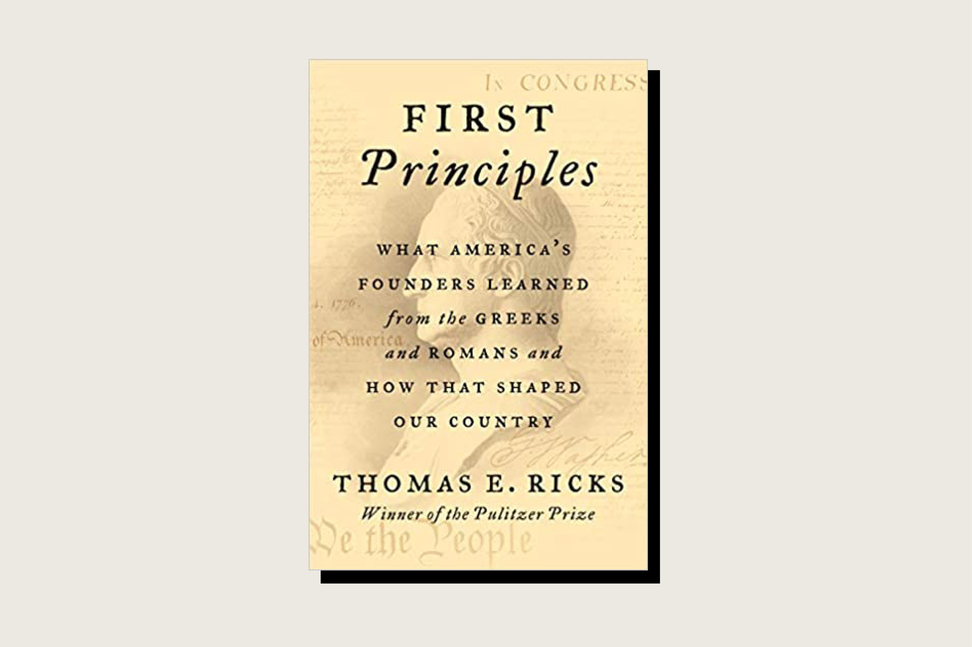 First Principles: What America's Founders Learned From the Greeks and Romans and How That Shaped Our Country, Thomas E. Ricks, Harper, 416 pp., .99, November 2020