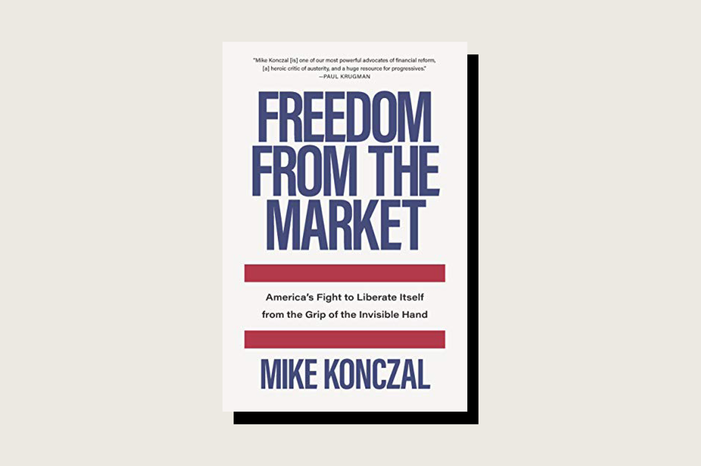 <em>Freedom from the Market: America's Fight to Liberate Itself from the Grip of the Invisible Hand</em>, Mike Konczal, The New Press, 256 pp., .99, January 2021