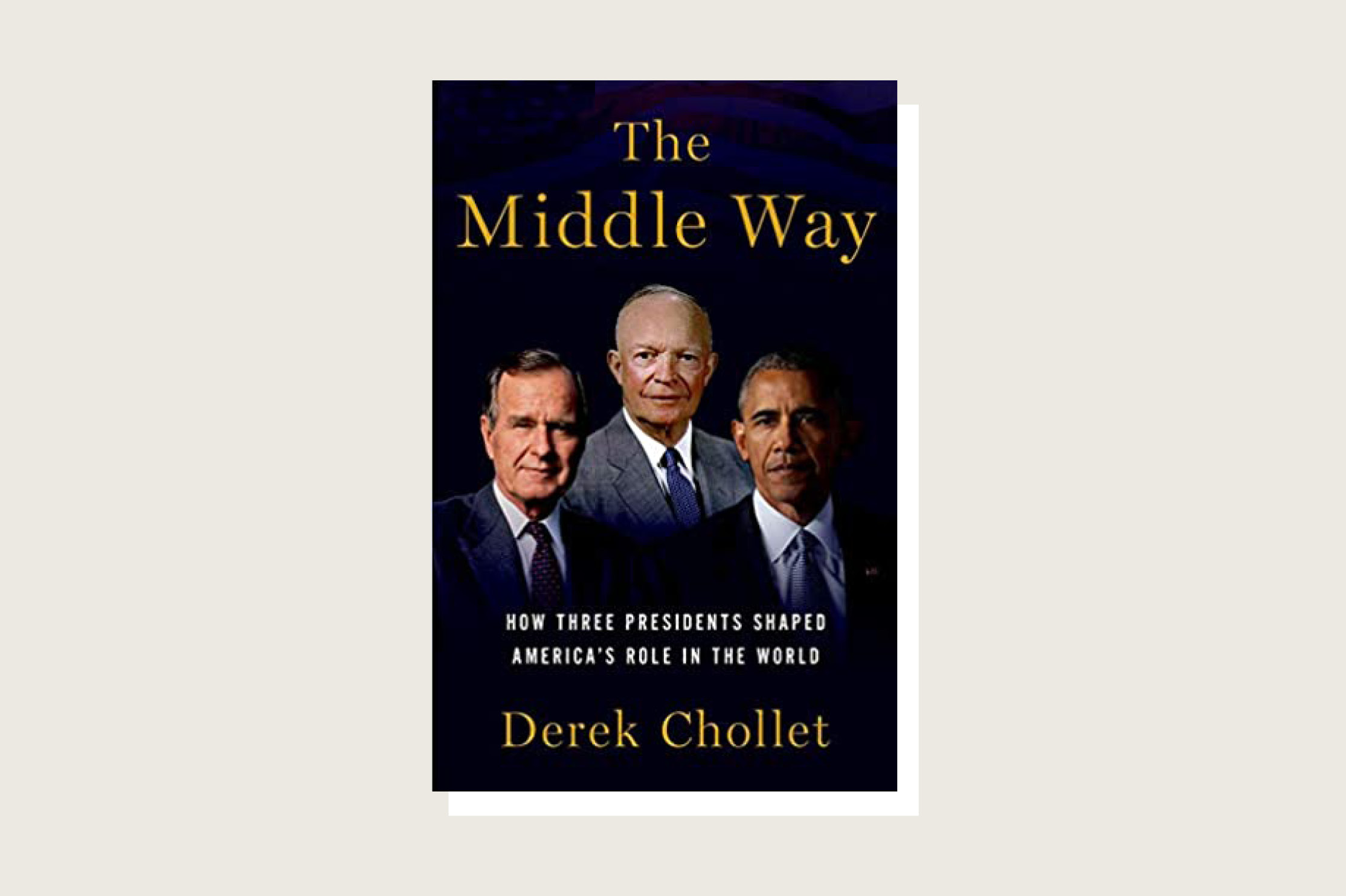 <em>The Middle Way: How Three Presidents Shaped America's Role in the World</em>, Derek Chollet, Oxford University Press, 256 pp., .95, January 2021