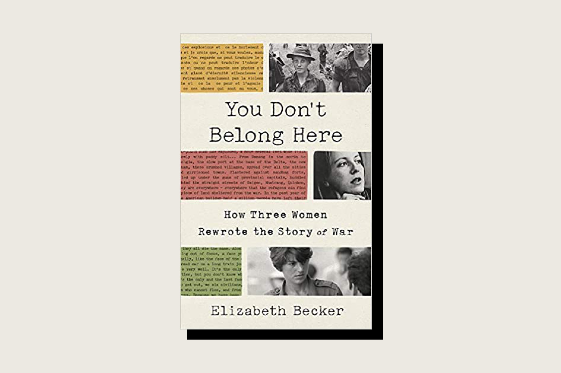You Don't Belong Here:How Three Women Rewrote the Story of War, Elizabeth Becker, Hatchette Book Group, 320 pp., .99, February 2021