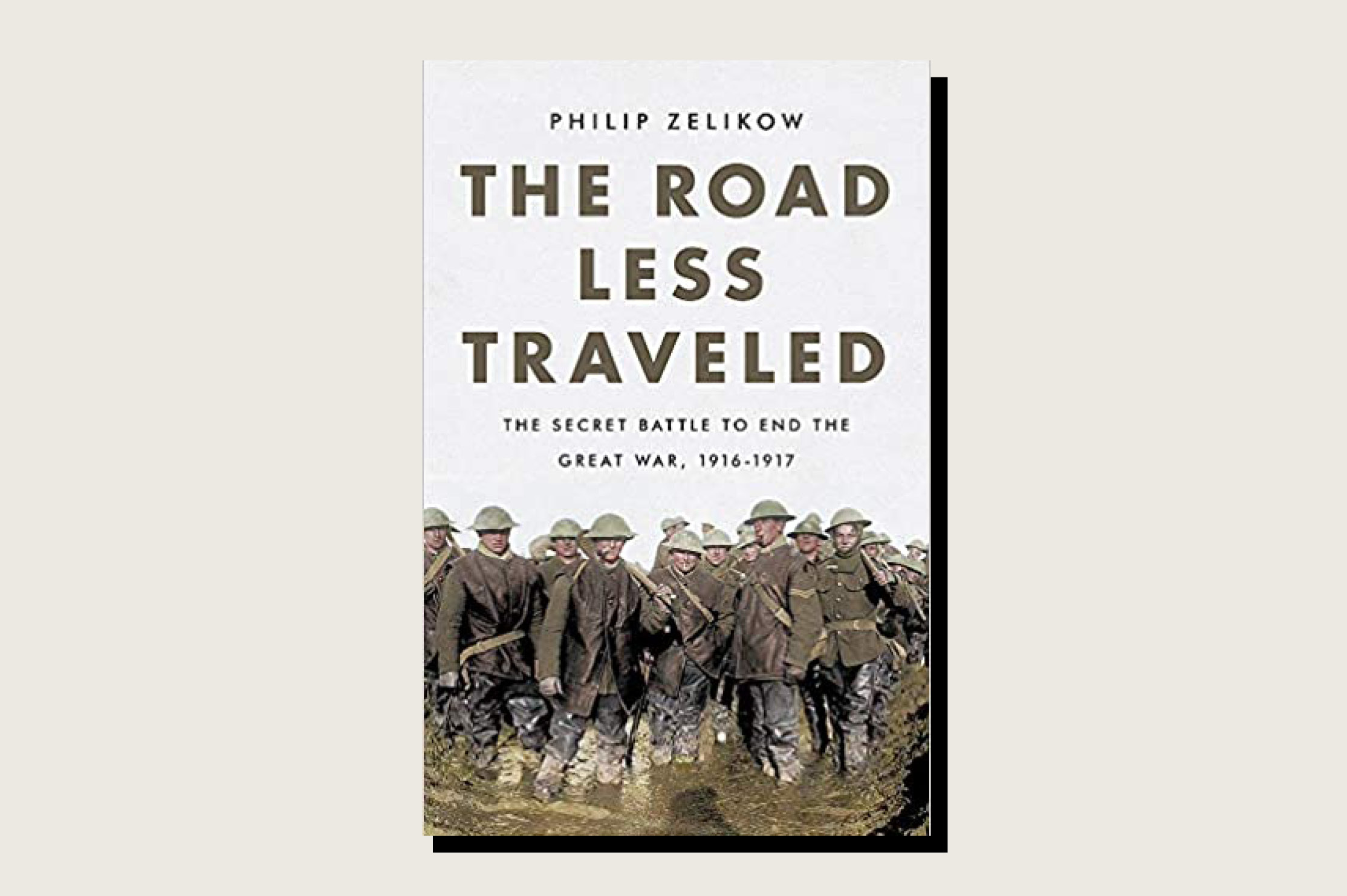 The Road Less Traveled: The Secret Battle to End the Great War, Philip Zelikow, PublicAffairs, 352 pp., .00, March 2021