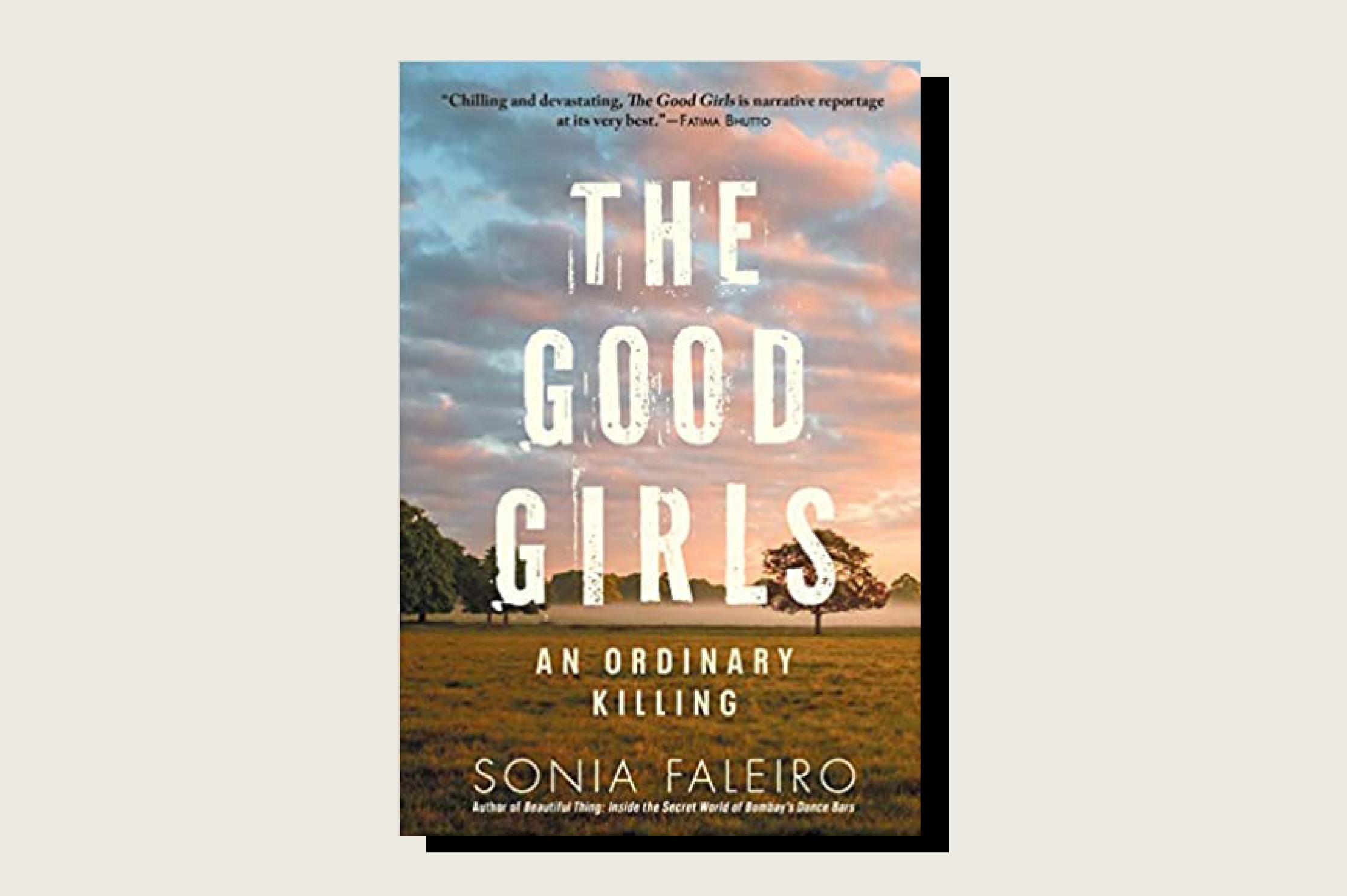<em>The Good Girls</em>, Sonia Faleiro, Grove Atlantic, 352pp., , February 2021.