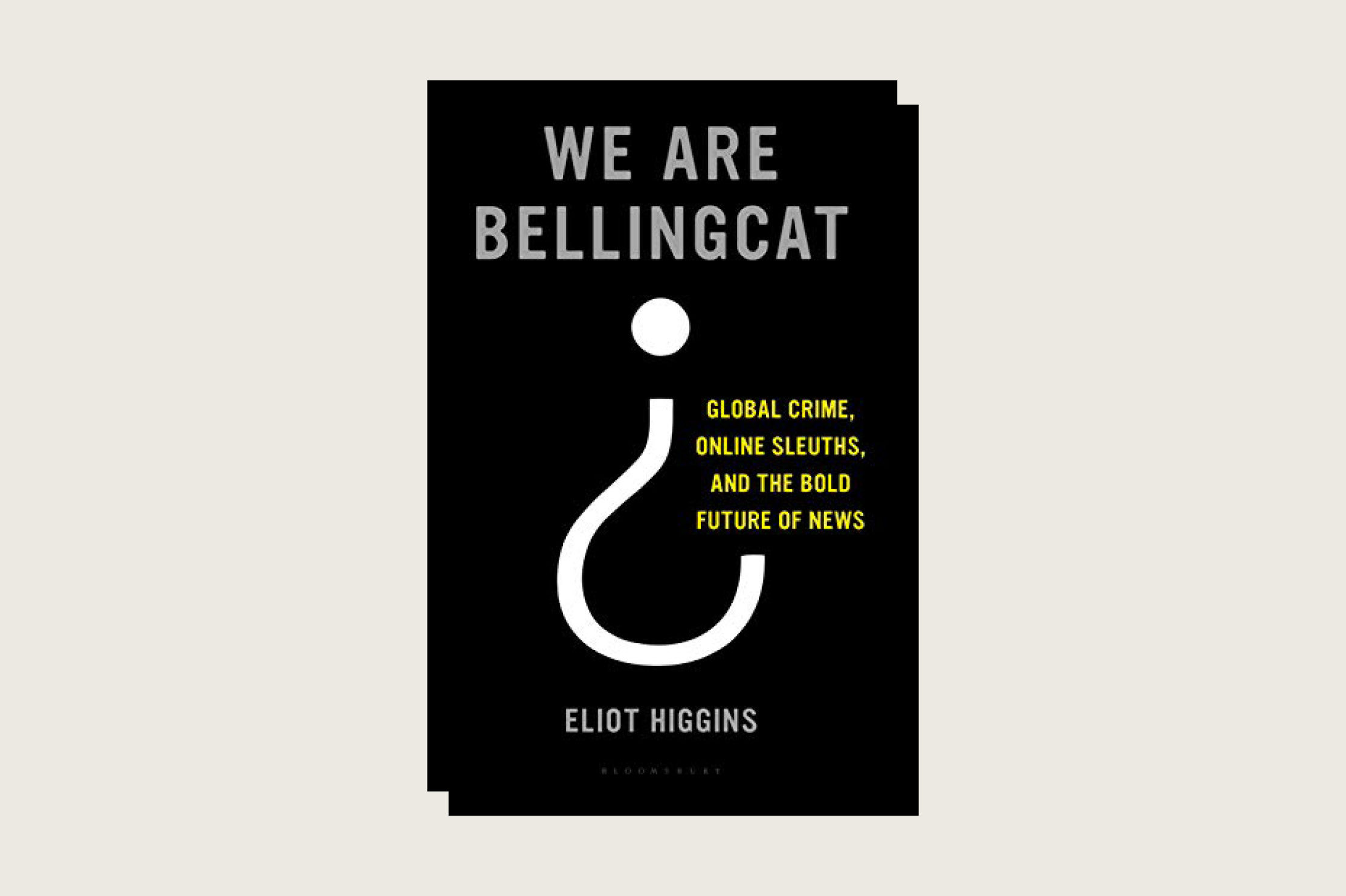 We Are Bellingcat: Global Crime, Online Sleuths, and the Bold Future of News, Eliot Higgins, Bloomsbury Publishing, 272 pp., .20, March 2021
