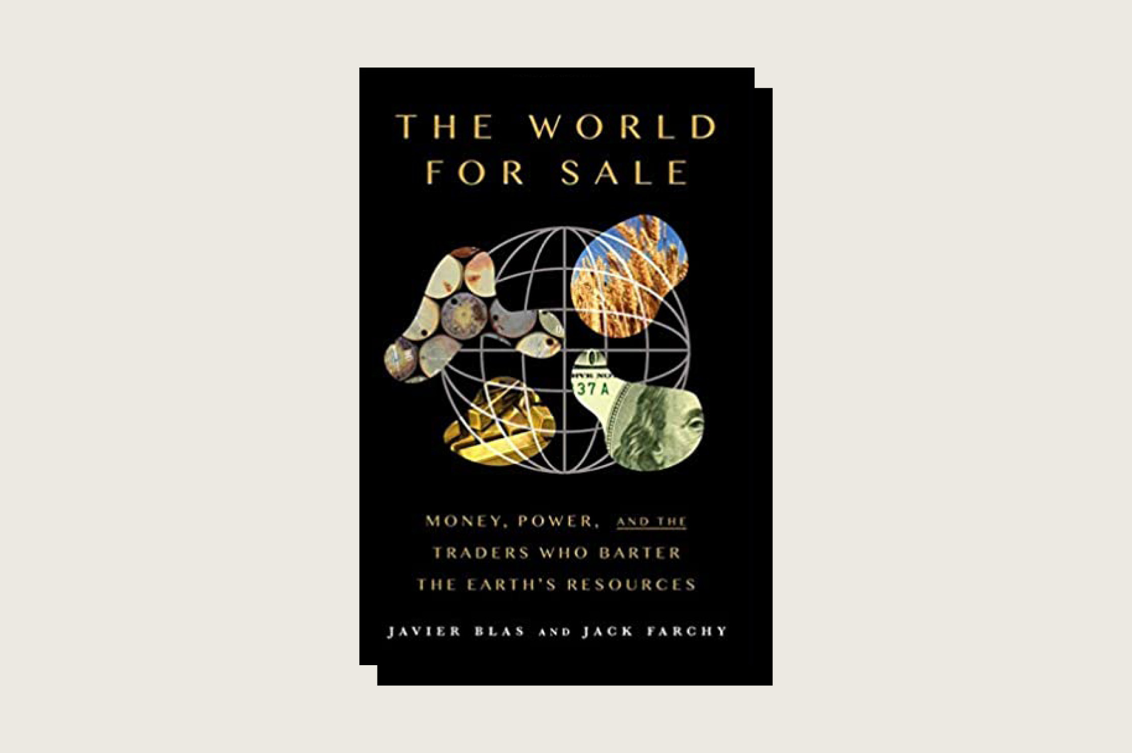 The World For Sale: Money, Power, and the Traders Who Barter the Earth's Resources, Javier Blas and Jack Farchy, Oxford University Press, 416 pp., .95, March 2021