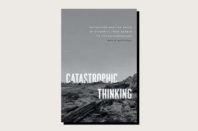 This article is adapted from the author's most recent book, Catastrophic Thinking: Extinction and the Value of Diversity From Darwin to the Anthropocene.