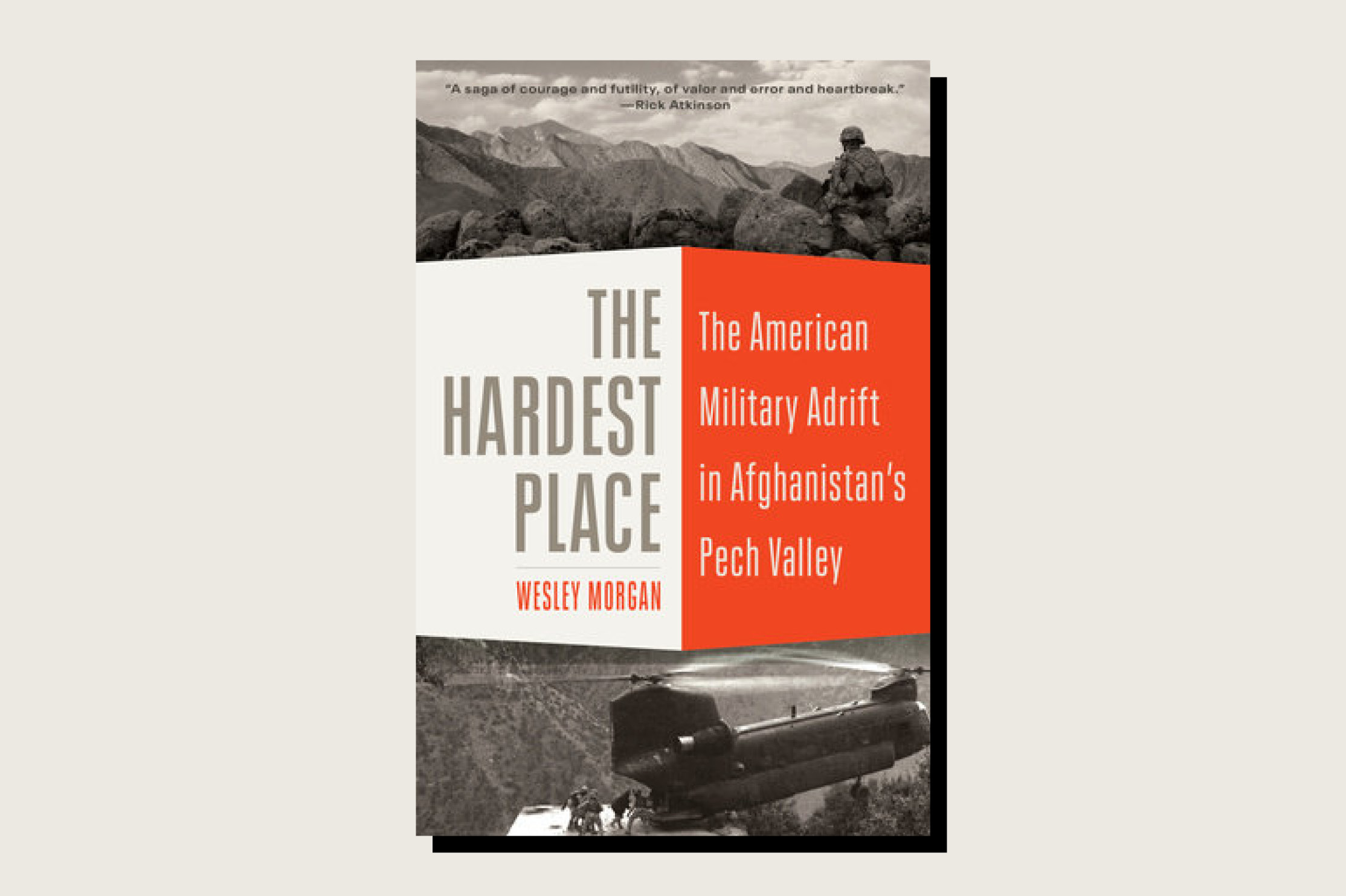 The Hardest Place: The American Military Adrift in Afghanistan's Pech Valley, Wesley Morgan, Random House, 672 pp., , March 2021