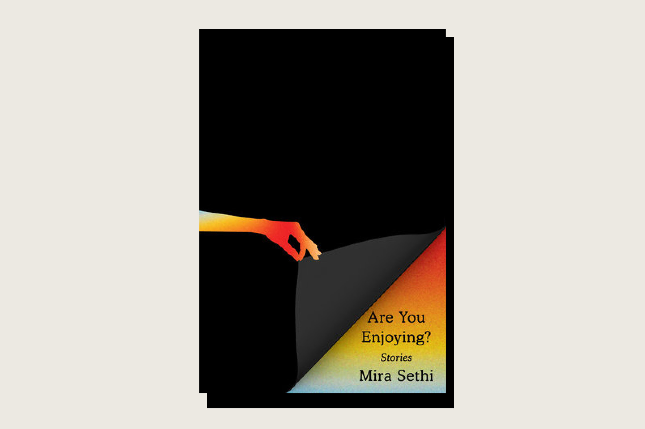 <em>Are You Enjoying?</em>, Mira Sethi, Knopf, 208 pp., , April 2021.