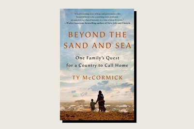 Beyond the Sand and Sea: One Family's Quest for a Country to Call Home, Ty McCormick, St. Martin's Press, 288 pp., .99, March 2021.