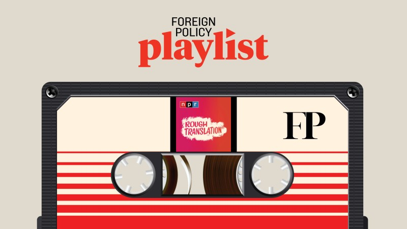 foreign-policy-playlist-npr-rough-translation-podcast-article