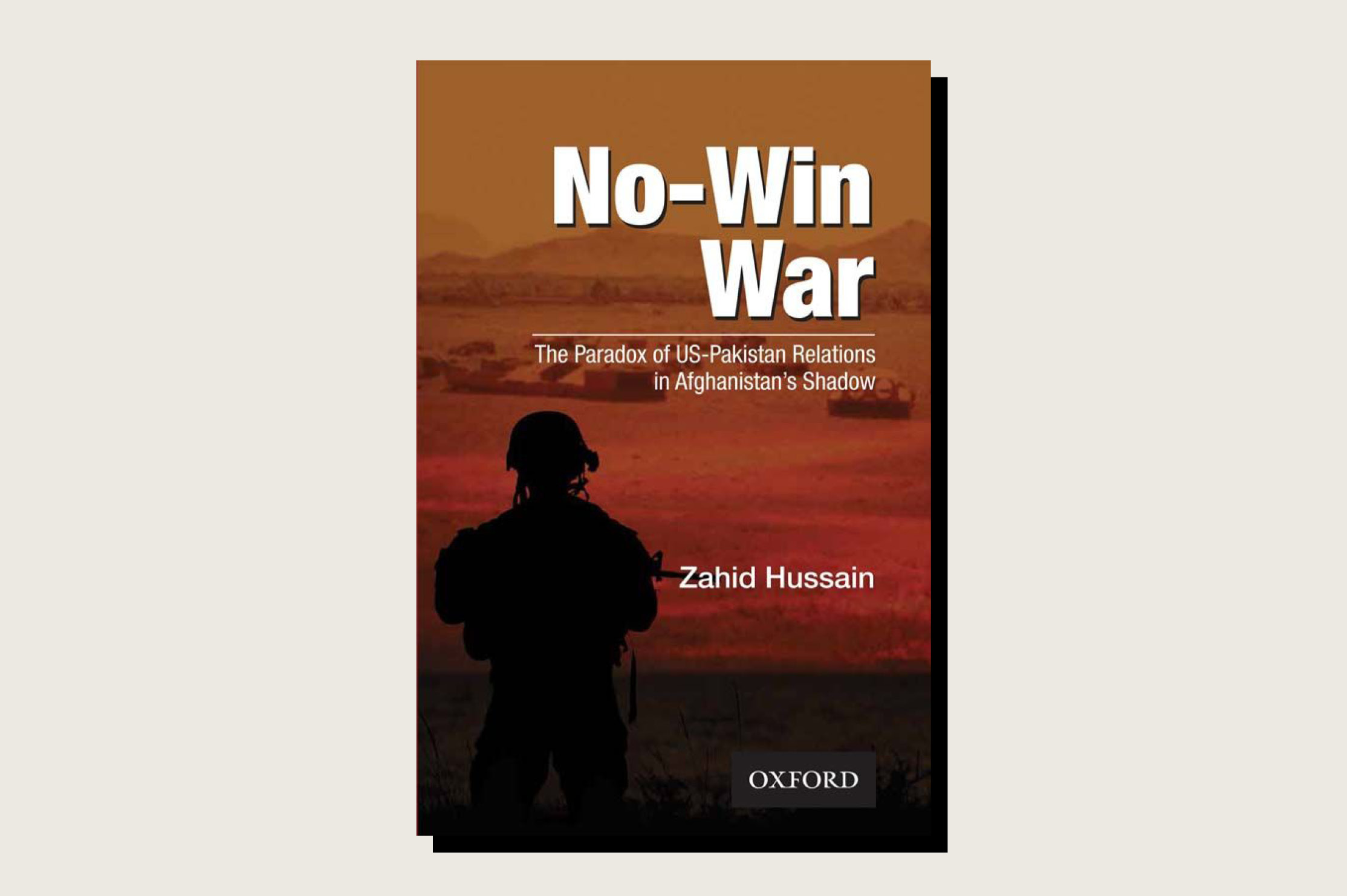 No-Win War: The Paradox of US-Pakistan Relations in Afghanistan's Shadow, Zahid Hussain, Oxford University Press Pakistan, 372 pp., April 2021.