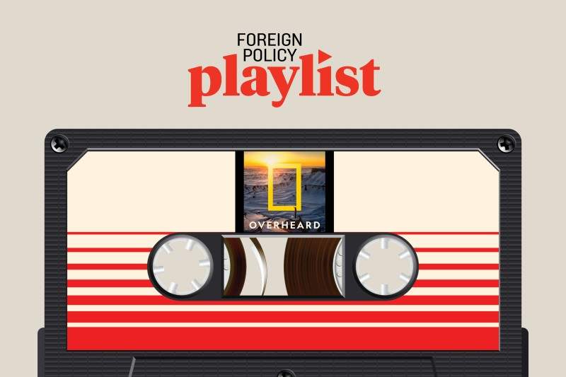 overheard-national-geographic-podcast-foreign-policy-playlist-article