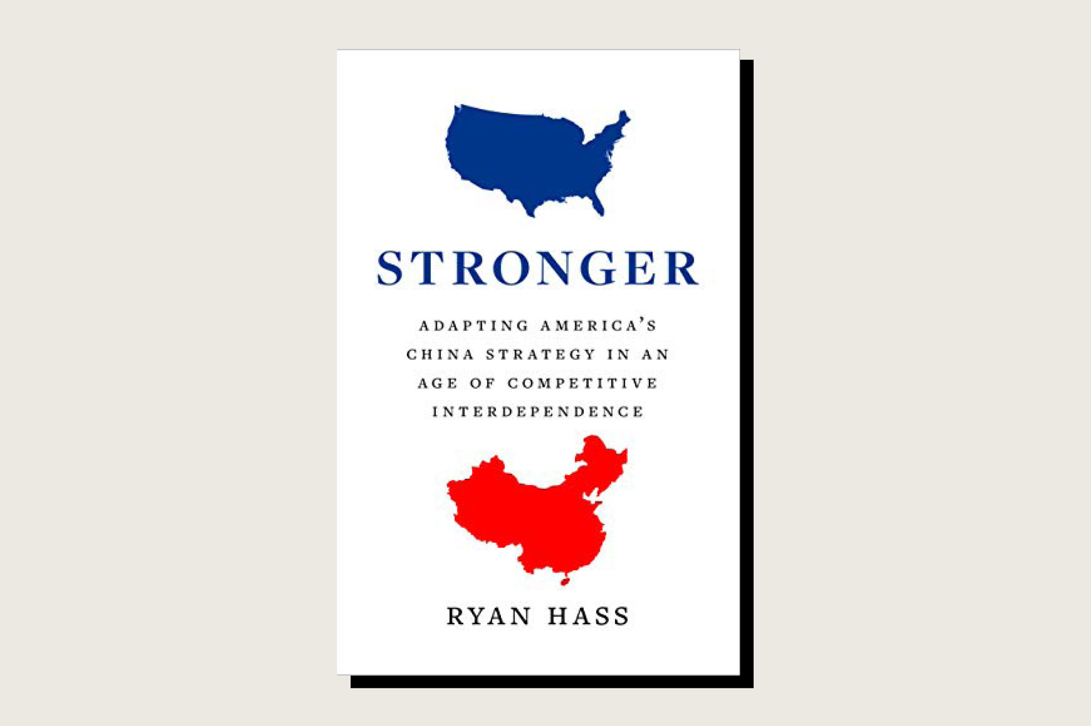 Stronger: Adapting America's China Strategy in an Age of Competitive Interdependence, Ryan Hass, Yale University Press, 240 pp., .50, March 2021