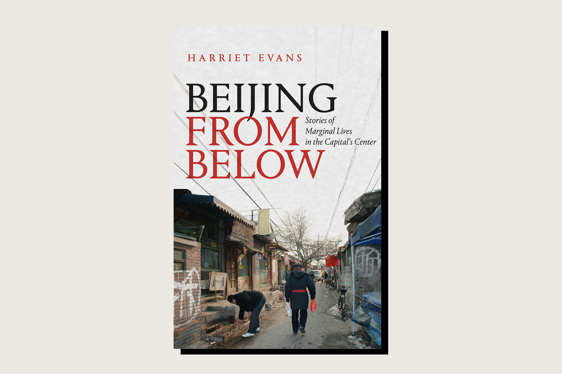 <em>Beijing from Below: Stories of Marginal Lives in the Capital's Center</em>, Harriet Evans, Duke University Press, 288 pp., .95, May 2020.
