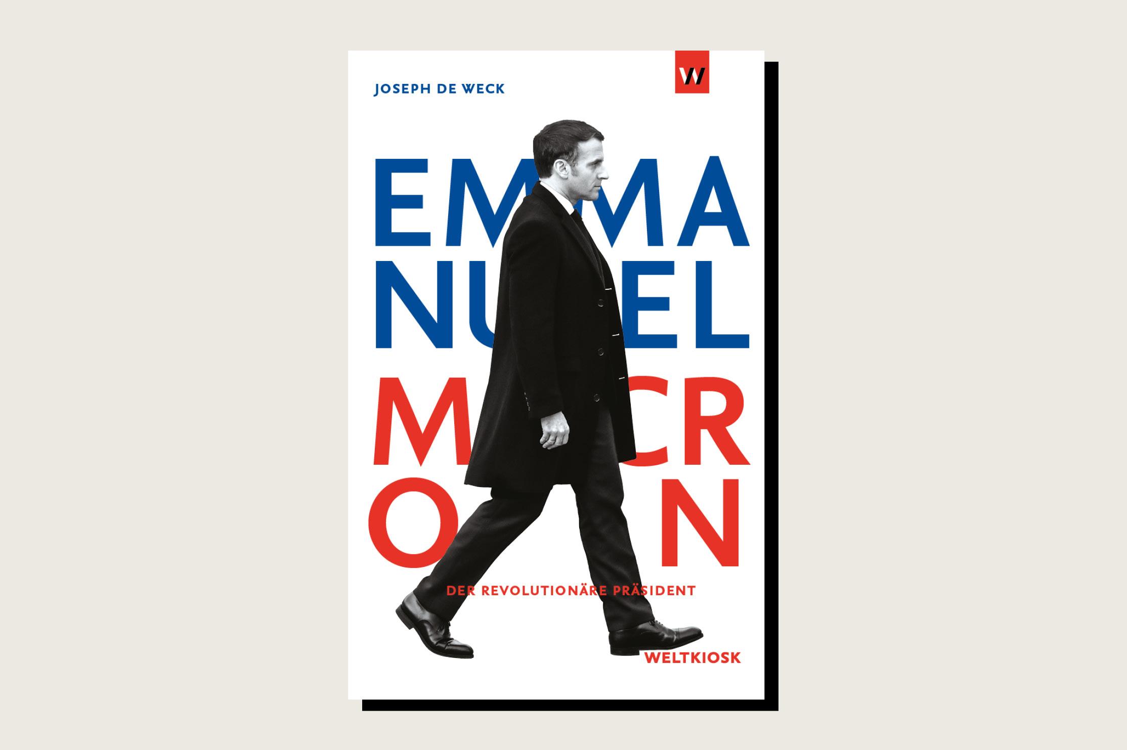 Emmanuel Macron: Der revolutionäre Präsident, Joseph de Weck, Weltkiosk, 160 pp., 20 euro, June 2021