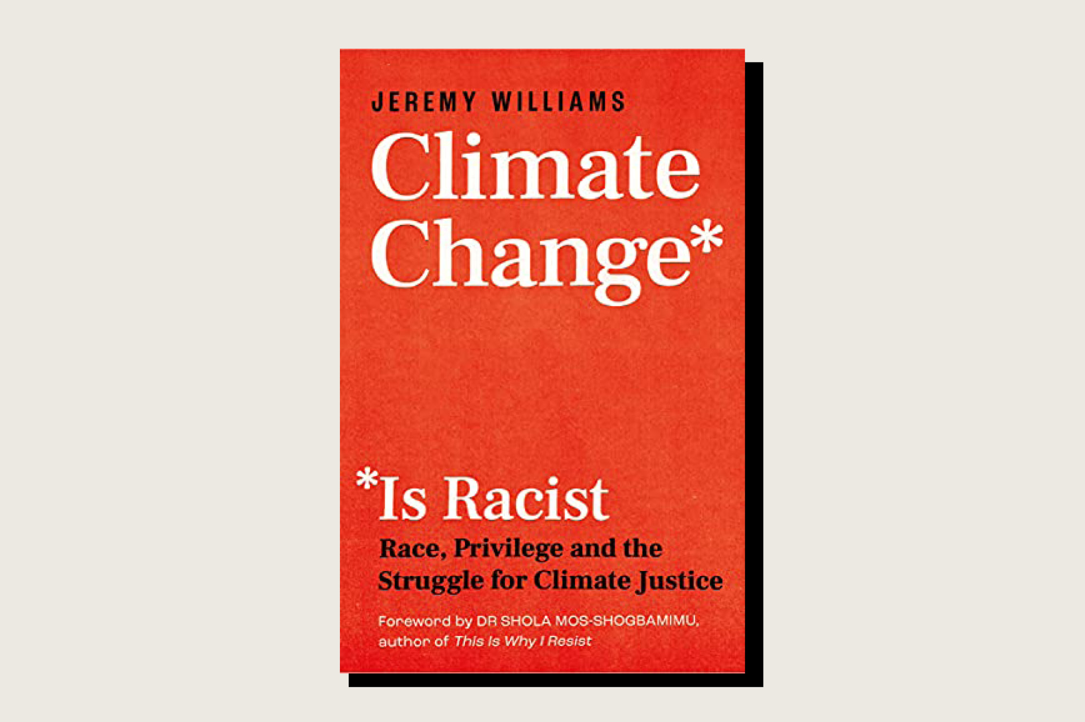 This article is adapted from Climate Change Is Racist: Race, Privilege, and the Struggle for Climate Justice by Jeremy Williams (Icon Books, 128 pp., .95, August 2021).