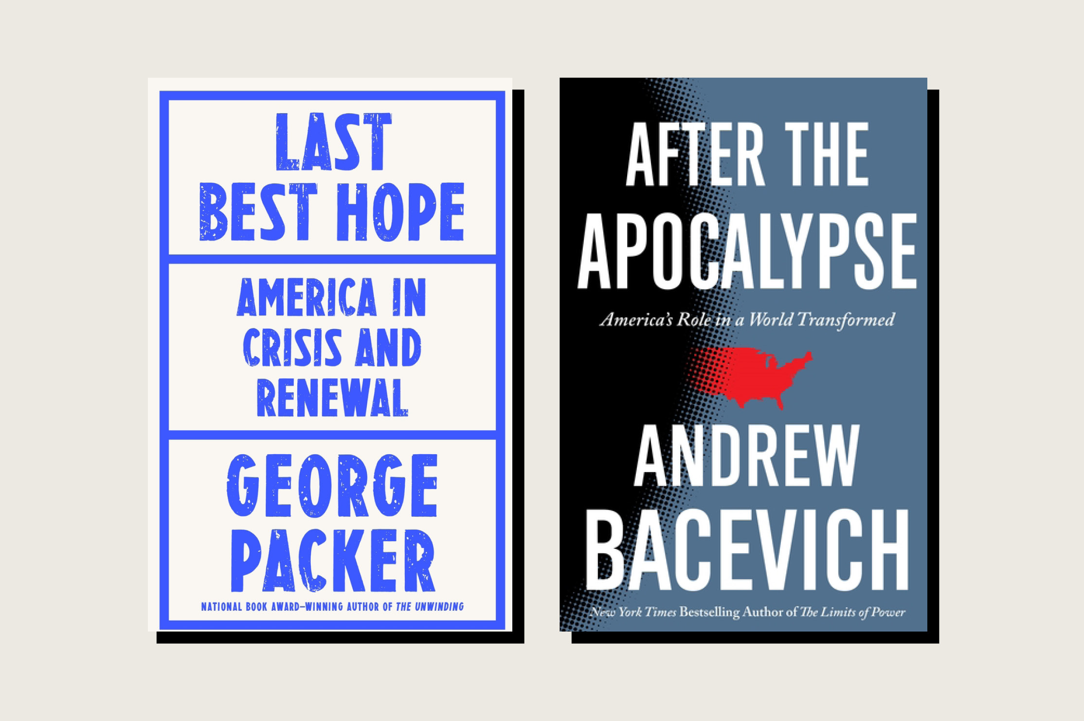 Last Best Hope: America in Crisis and Renewal, George Packer, Farrar, Straus and Giroux, 240 pp., , June 2021.<br>After the Apocalypse: America's Role in a World Transformed, Andrew Bacevich, Metropolitan Books, 224 pp., .99, June 2021