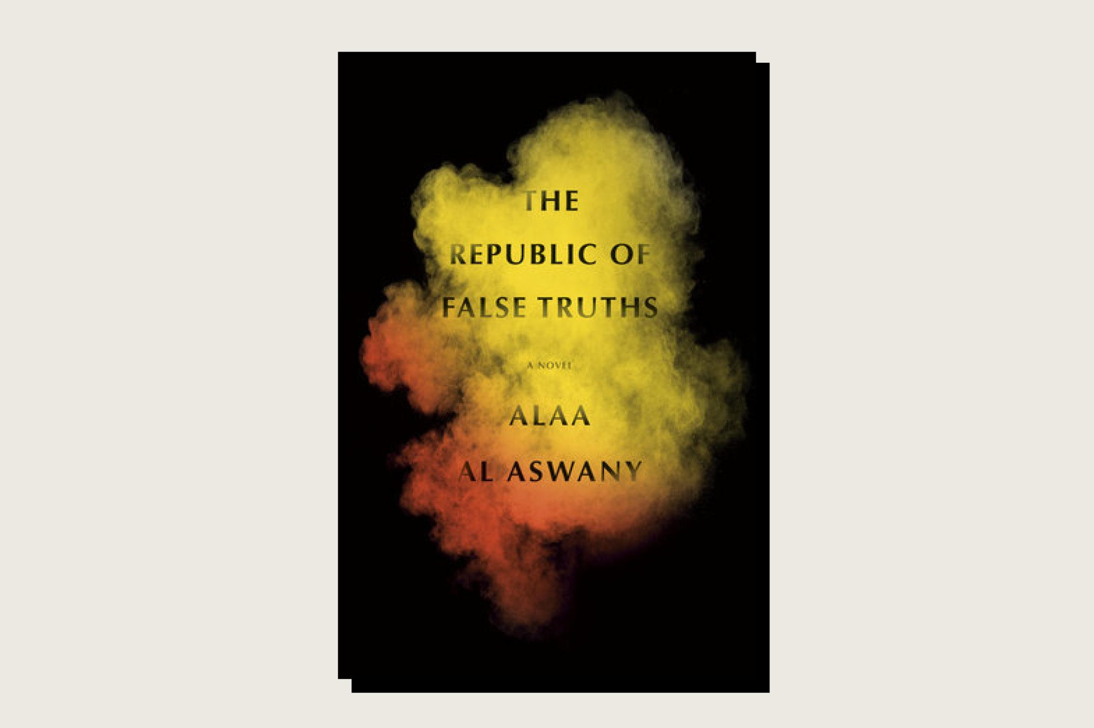 The Republic of False Truths, Alaa al-Aswany, Knopf, 416 pp., .95, August 2021