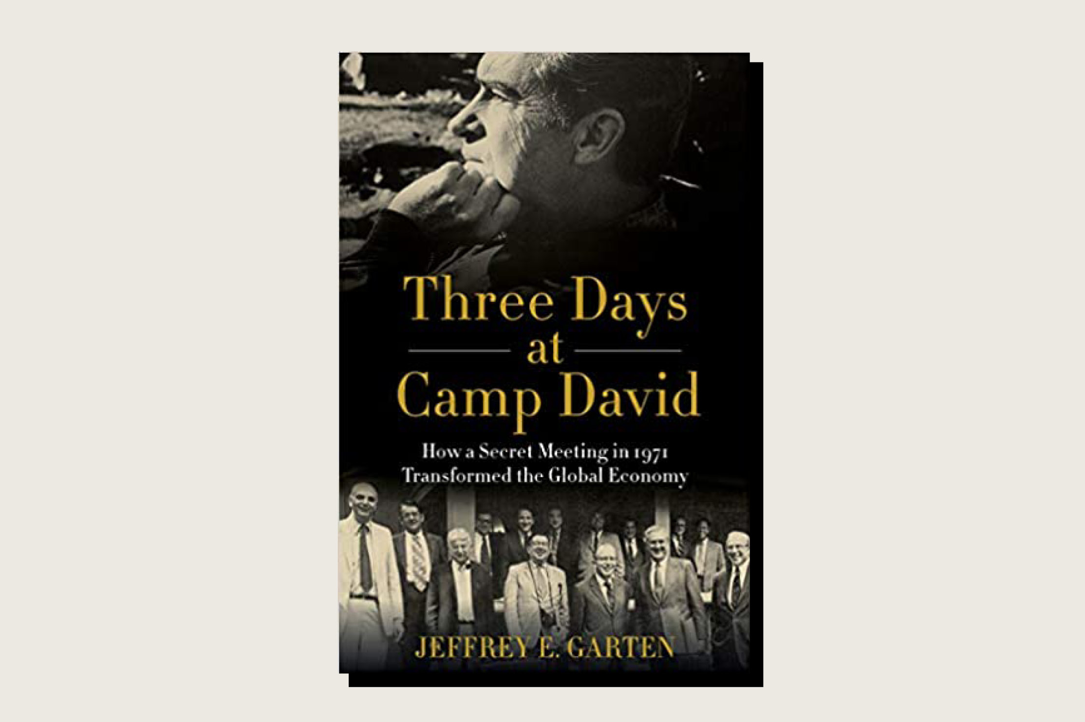 Three Days at Camp David: How a Secret Meeting in 1971 Transformed the Global Economy, Jeffrey E. Garten, HarperCollins, 425 pp., .49, July 2021